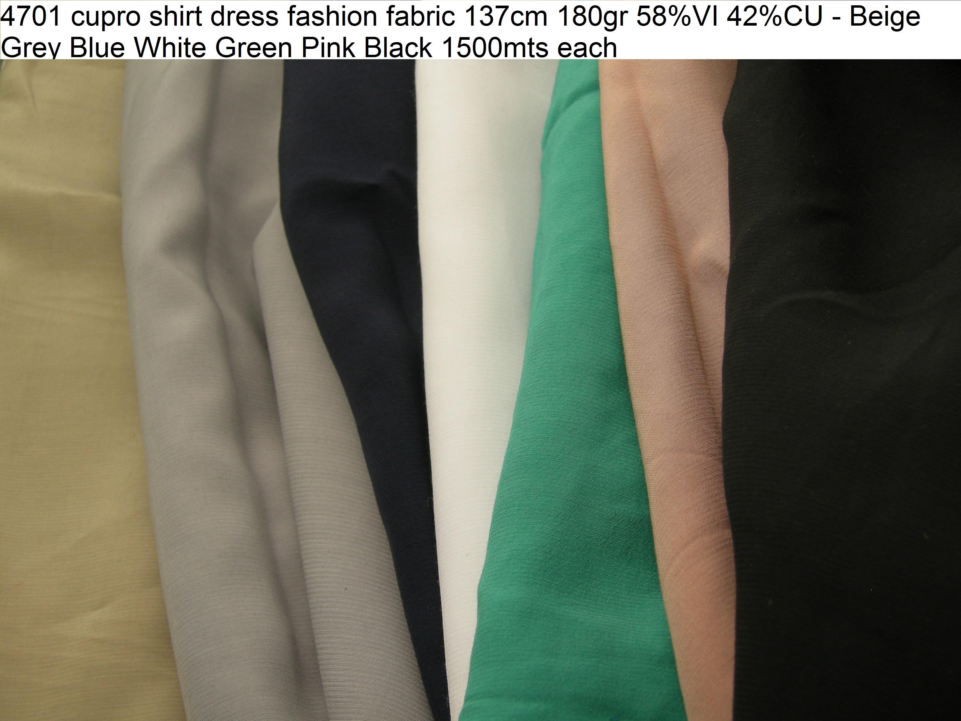 4701 cupro shirt dress fashion fabric 137cm 180gr 58VI 42CU - Beige Grey Blue White Green Pink Black 1500mts each