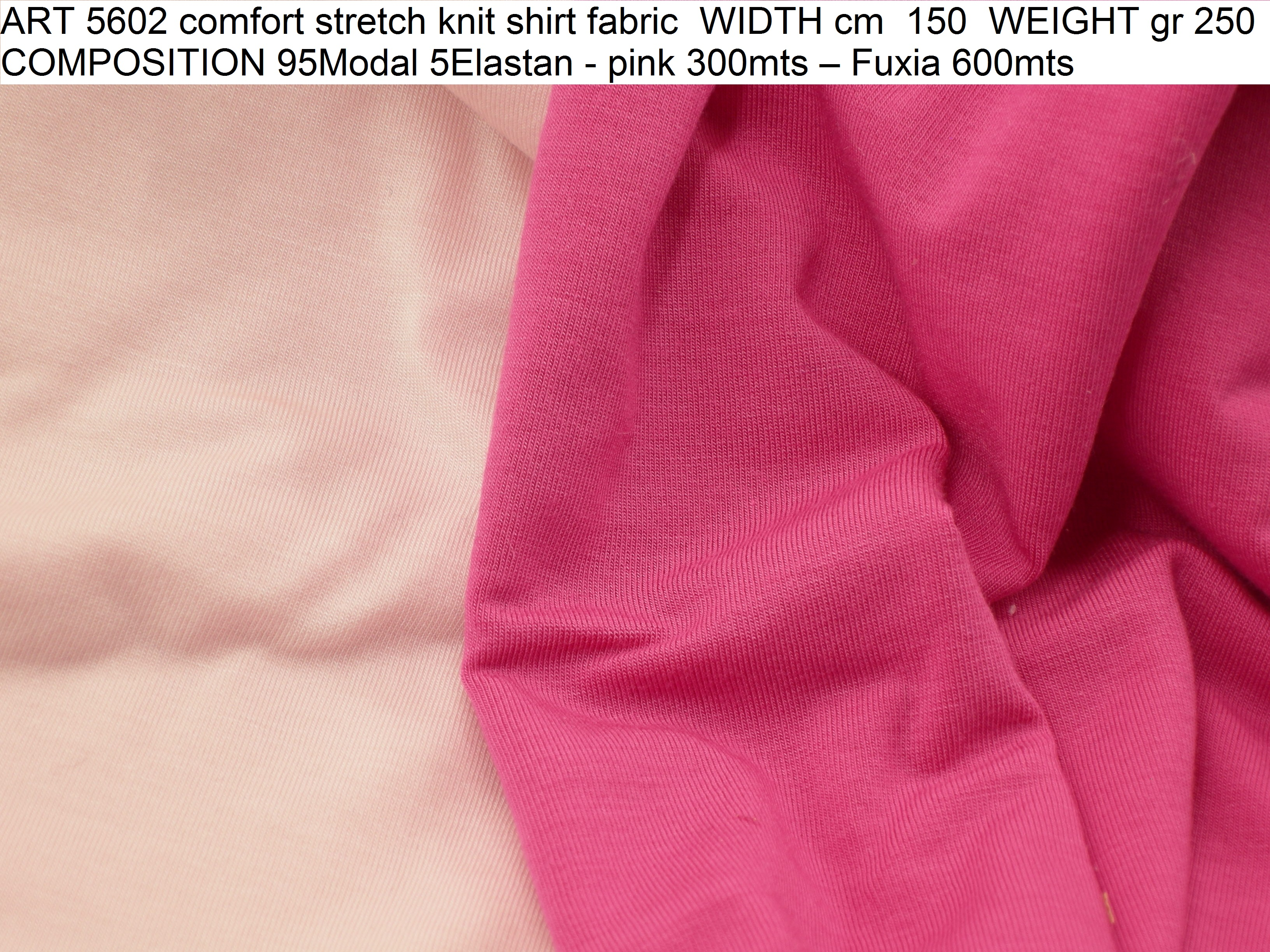 ART 5602 comfort stretch knit shirt fabric WIDTH cm 150 WEIGHT gr 250 COMPOSITION 95Modal 5Elastan - pink 300mts – Fuxia 600mts