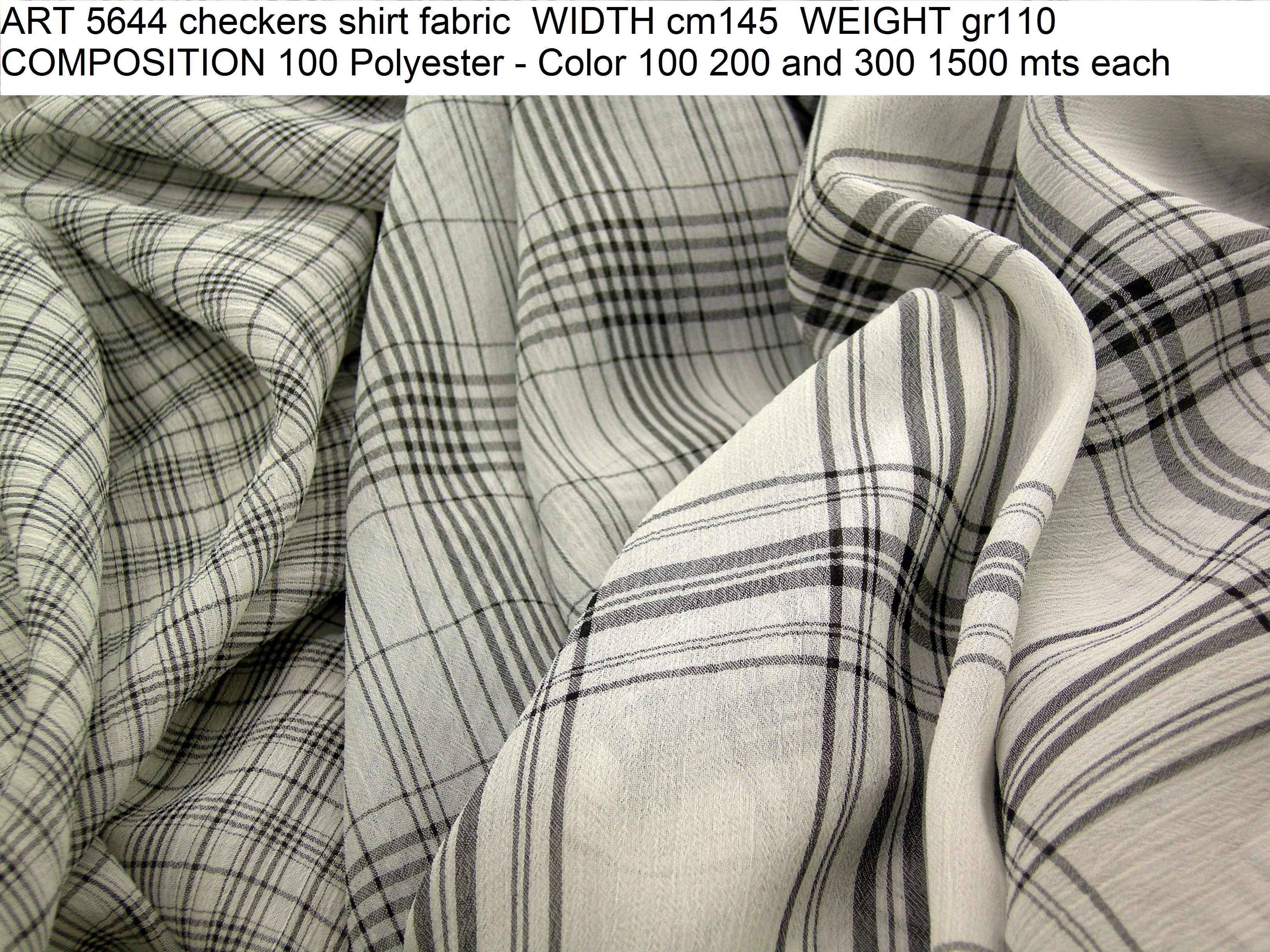 ART 5644 checkers shirt fabric WIDTH cm145 WEIGHT gr110 COMPOSITION 100 Polyester - Color 100 200 and 300 1500 mts each