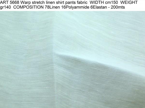 ART 5668 Warp stretch linen shirt pants fabric WIDTH cm150 WEIGHT gr140 COMPOSITION 78Linen 16Polyammide 6Elastan - 200mts