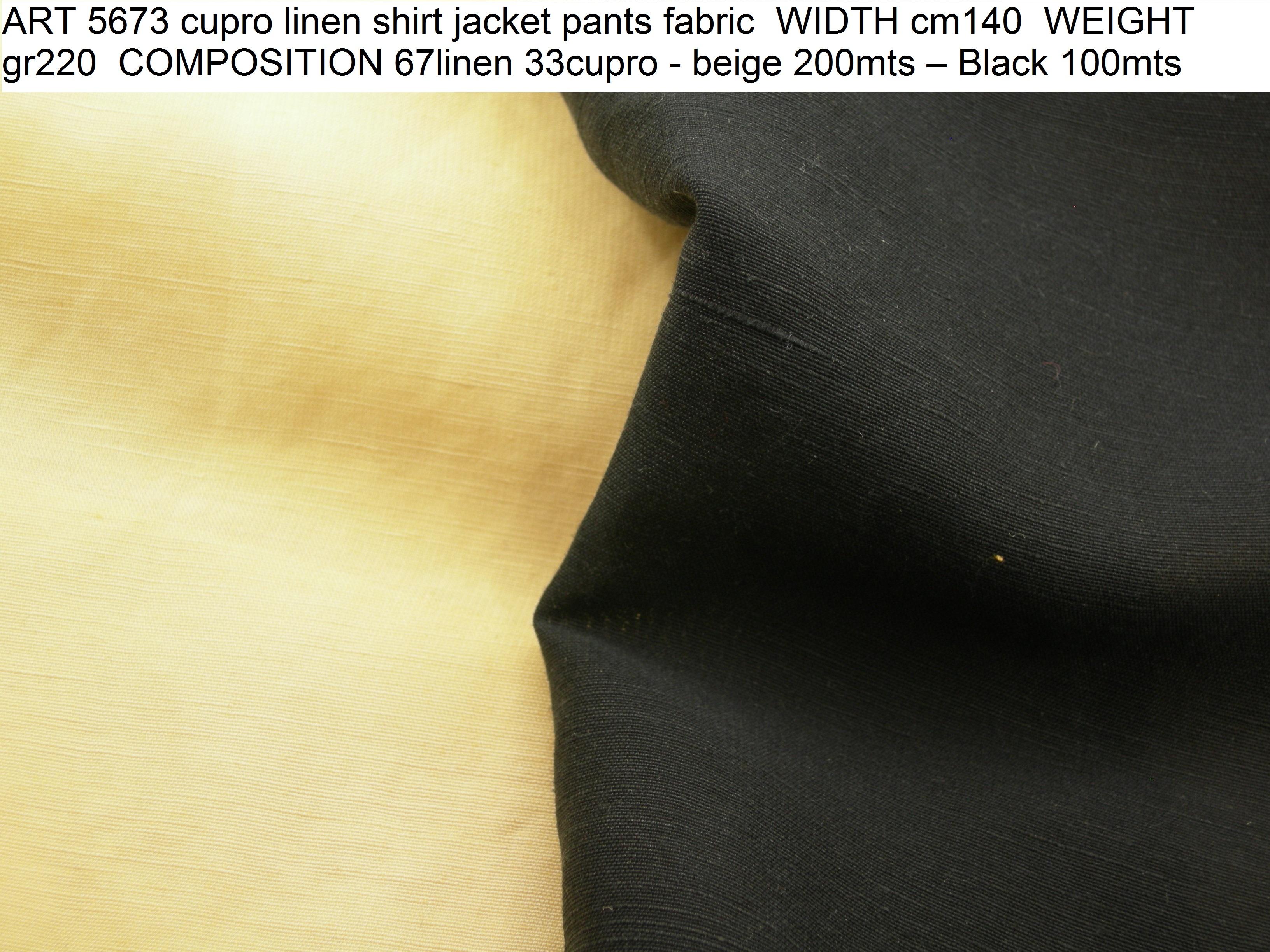 ART 5673 cupro linen shirt jacket pants fabric WIDTH cm140 WEIGHT gr220 COMPOSITION 67linen 33cupro - beige 200mts – Black 100mts