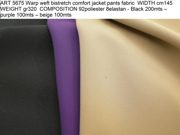 ART 5675 Warp weft bistretch comfort jacket pants fabric WIDTH cm145 WEIGHT gr320 COMPOSITION 92poliester 8elastan - Black 200mts – purple 100mts – beige 100mts