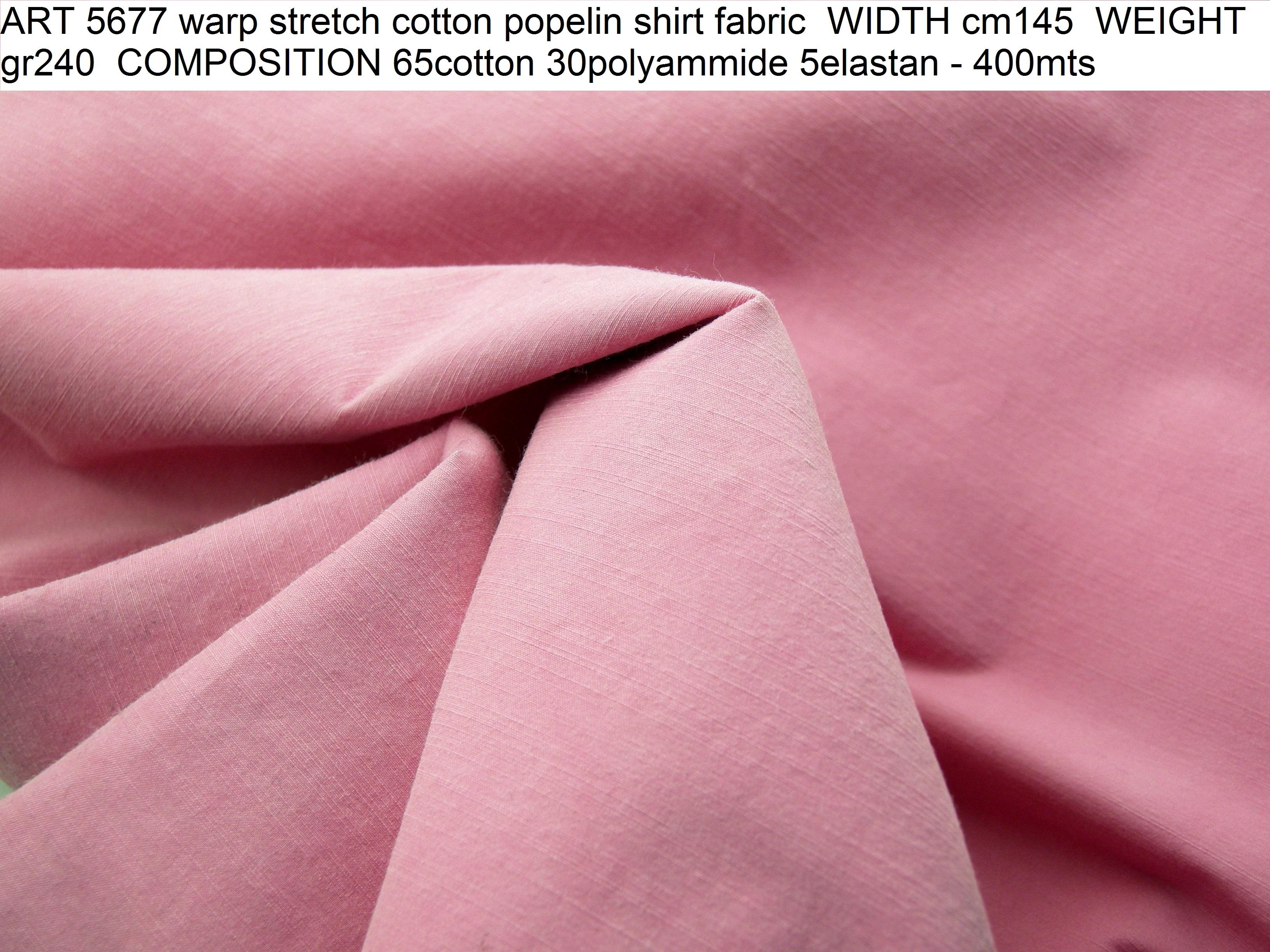 ART 5677 warp stretch cotton popelin shirt fabric WIDTH cm145 WEIGHT gr240 COMPOSITION 65cotton 30polyammide 5elastan - 400mts