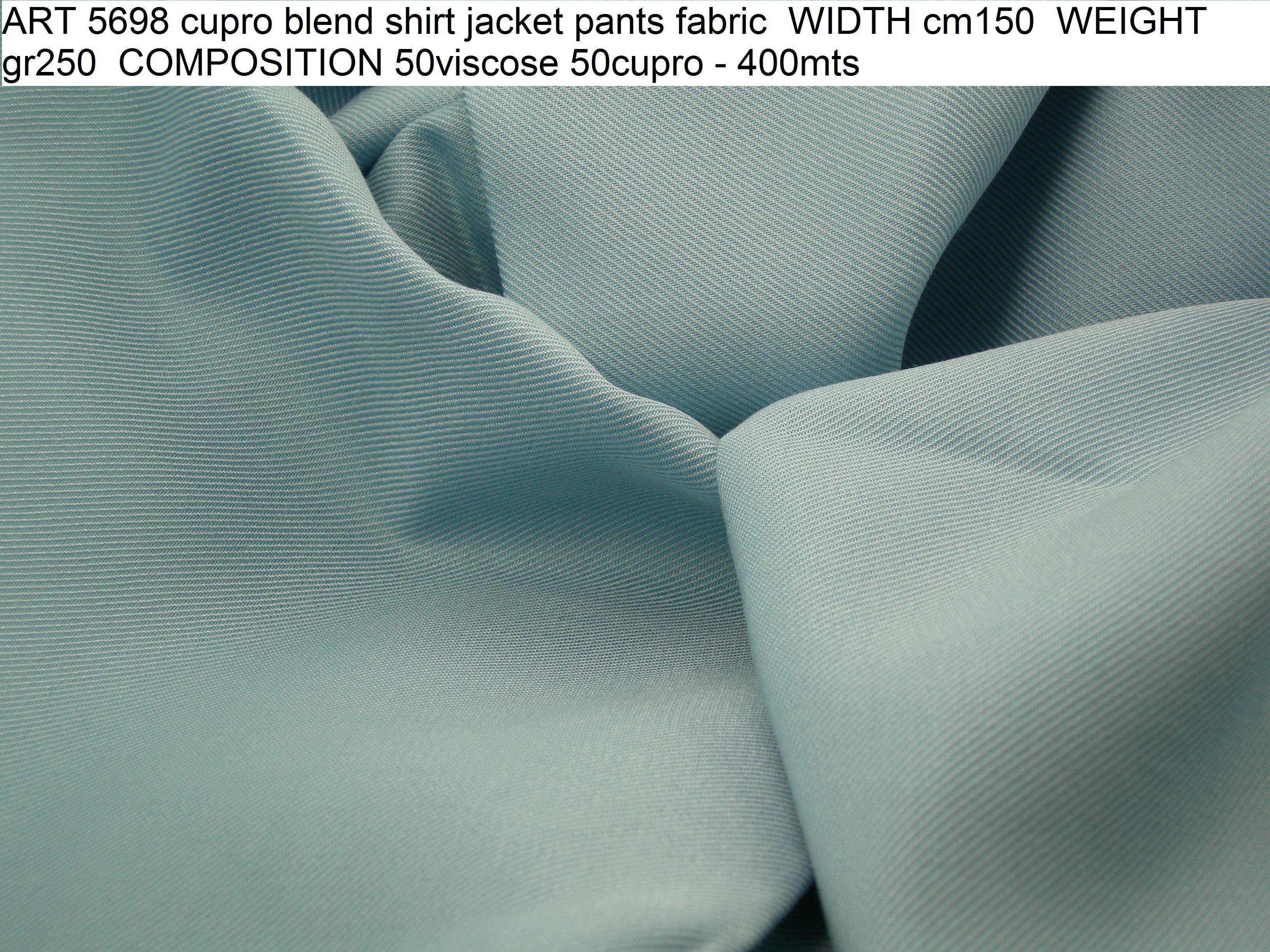 ART 5698 cupro blend shirt jacket pants fabric WIDTH cm150 WEIGHT gr250 COMPOSITION 50viscose 50cupro - 400mts