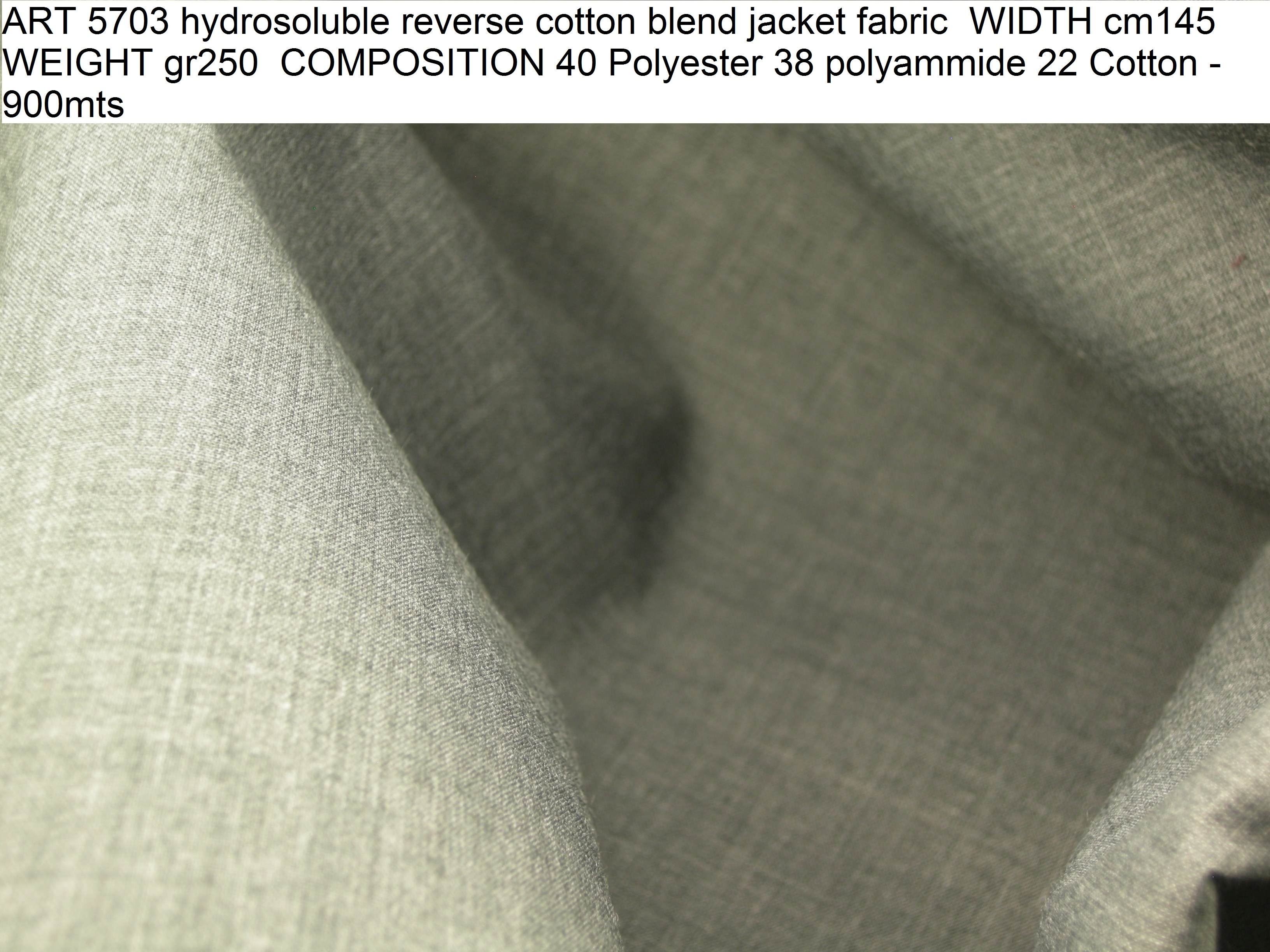 ART 5703 hydrosoluble reverse cotton blend jacket fabric WIDTH cm145 WEIGHT gr250 COMPOSITION 40 Polyester 38 polyammide 22 Cotton - 900mts