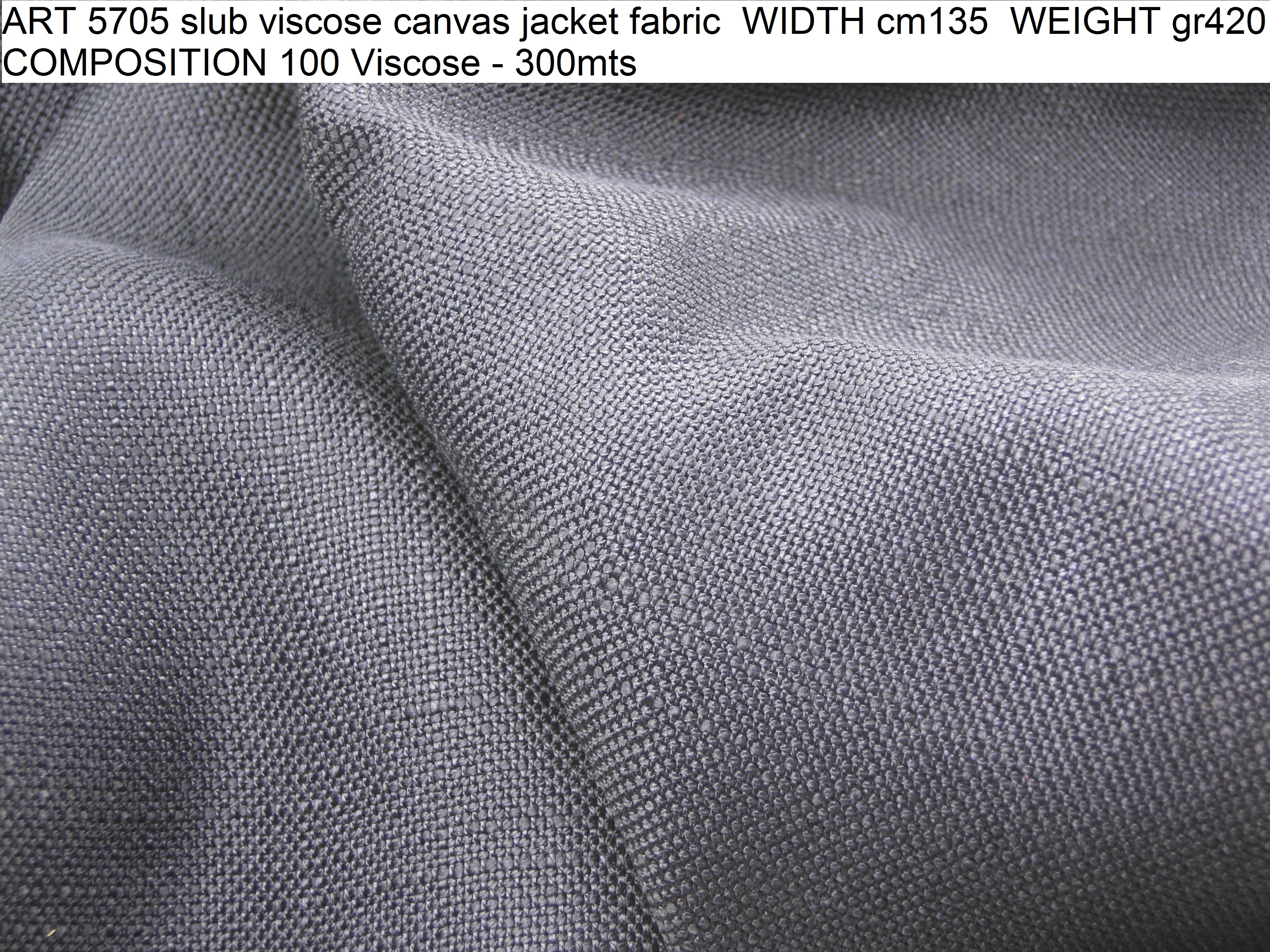 ART 5705 slub viscose canvas jacket fabric WIDTH cm135 WEIGHT gr420 COMPOSITION 100 Viscose - 300mts