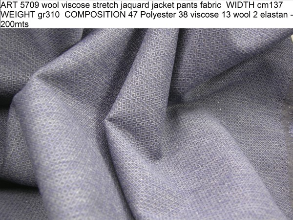 ART 5709 wool viscose stretch jaquard jacket pants fabric WIDTH cm137 WEIGHT gr310 COMPOSITION 47 Polyester 38 viscose 13 wool 2 elastan - 200mts