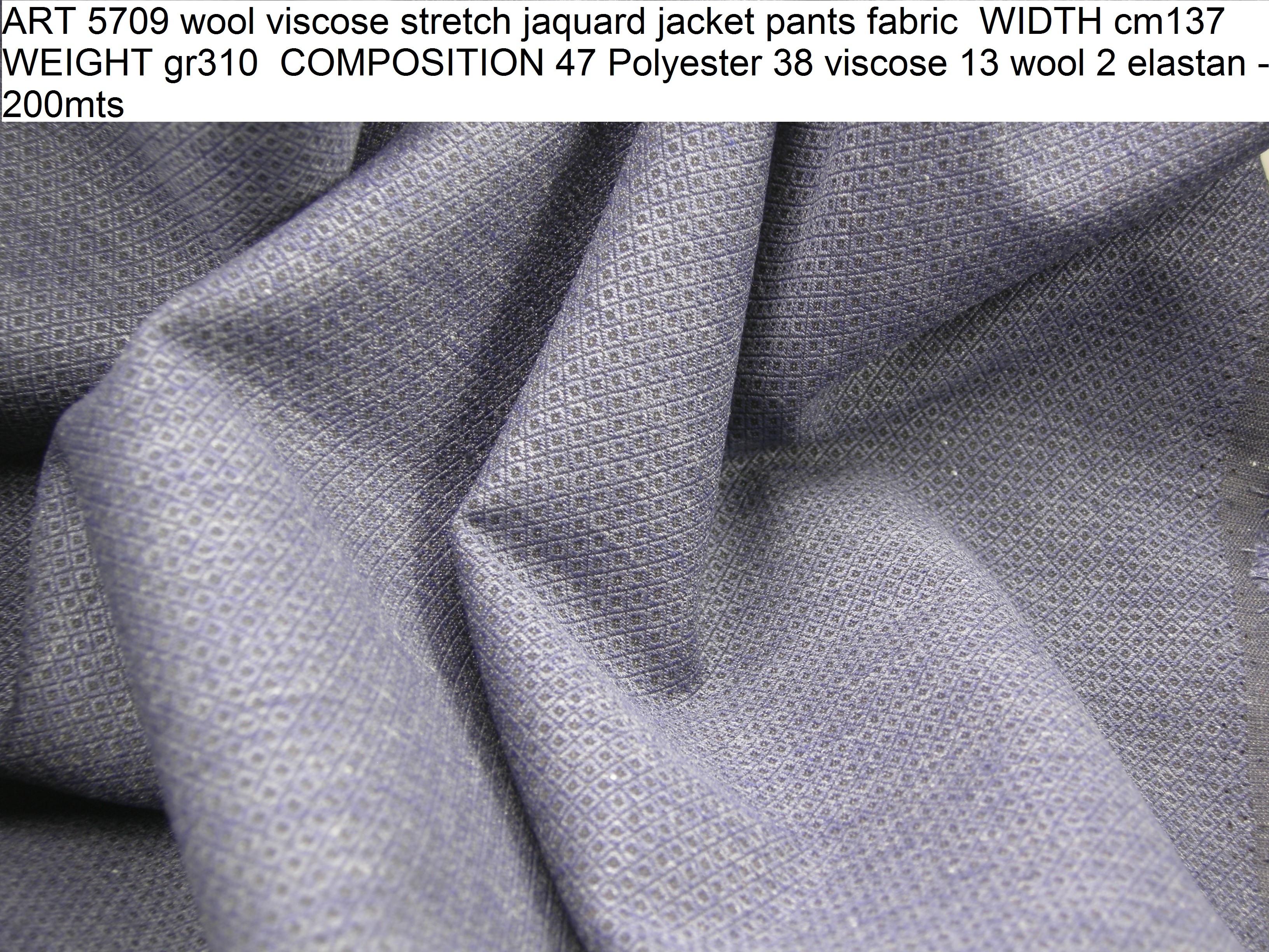 ART 5709 wool viscose stretch jaquard jacket pants fabric WIDTH cm137 WEIGHT gr310 COMPOSITION 47 Polyester 38 viscose 13 wool 2 elastan - 200mts