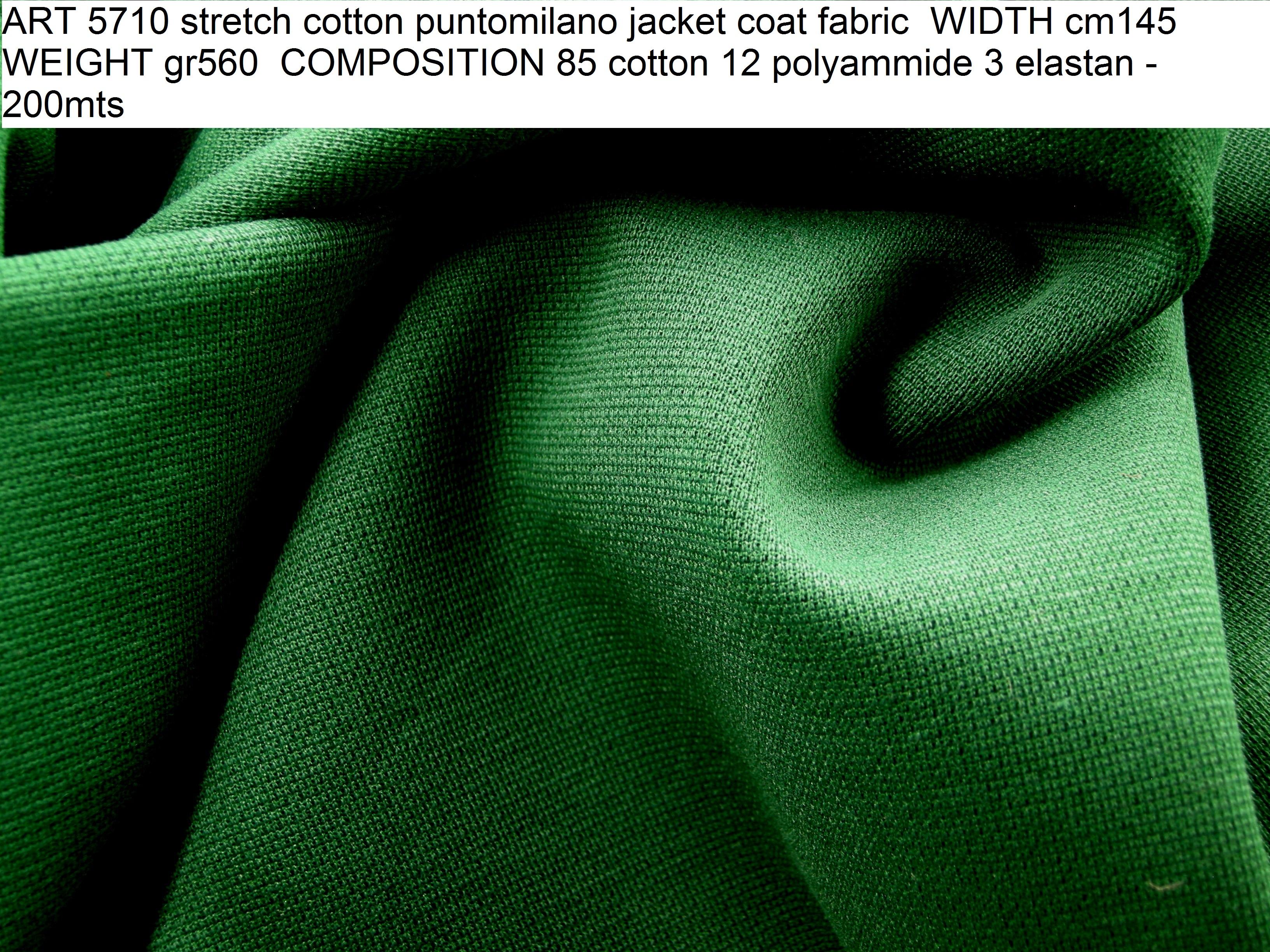 ART 5710 stretch cotton puntomilano jacket coat fabric WIDTH cm145 WEIGHT gr560 COMPOSITION 85 cotton 12 polyammide 3 elastan - 200mts