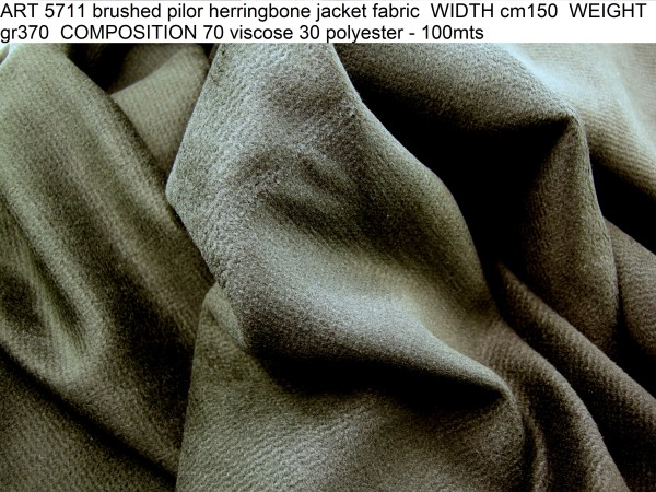 ART 5711 brushed pilor herringbone jacket fabric WIDTH cm150 WEIGHT gr370 COMPOSITION 70 viscose 30 polyester - 100mts