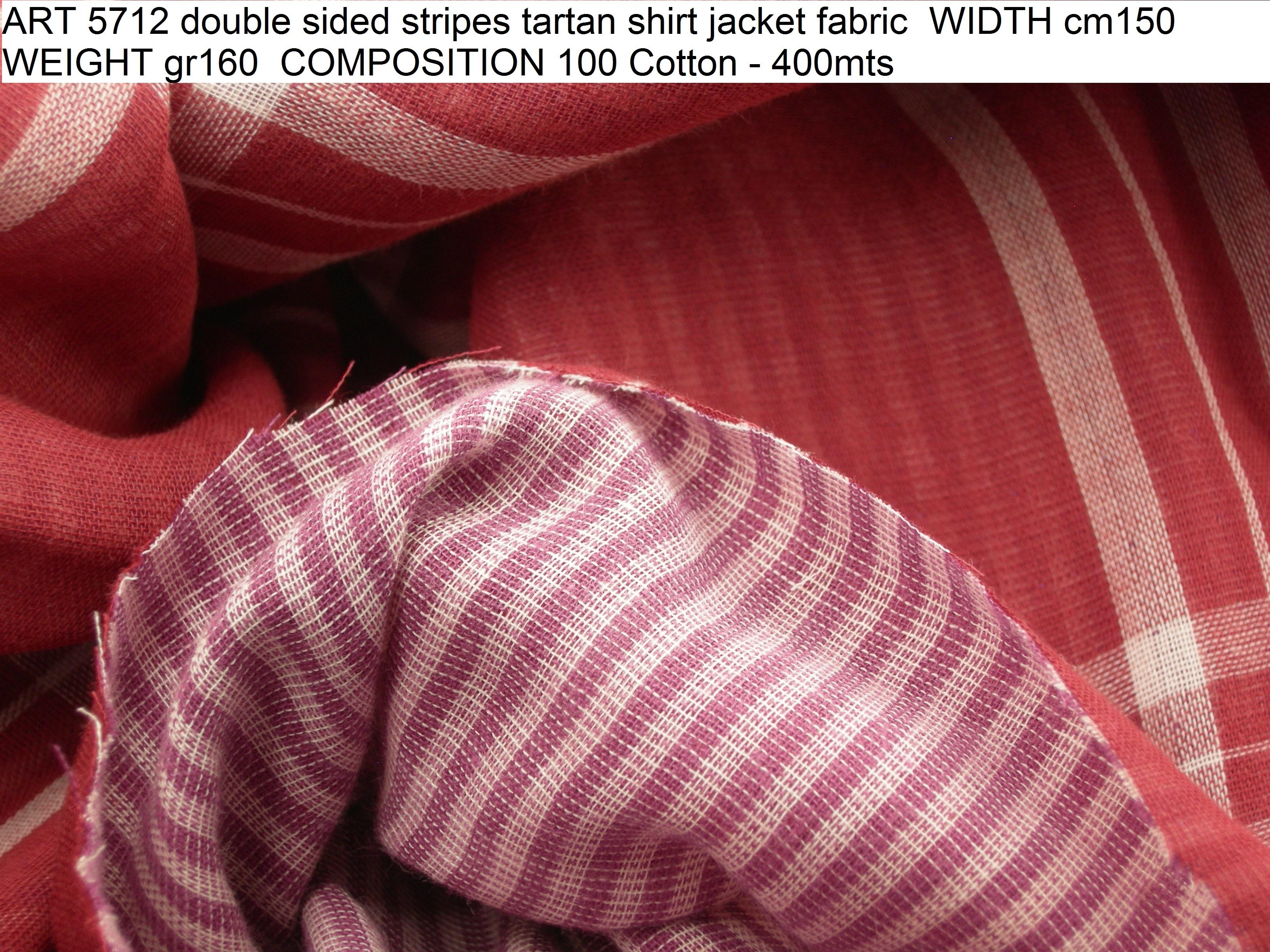 ART 5712 double sided stripes tartan shirt jacket fabric WIDTH cm150 WEIGHT gr160 COMPOSITION 100 Cotton - 400mts