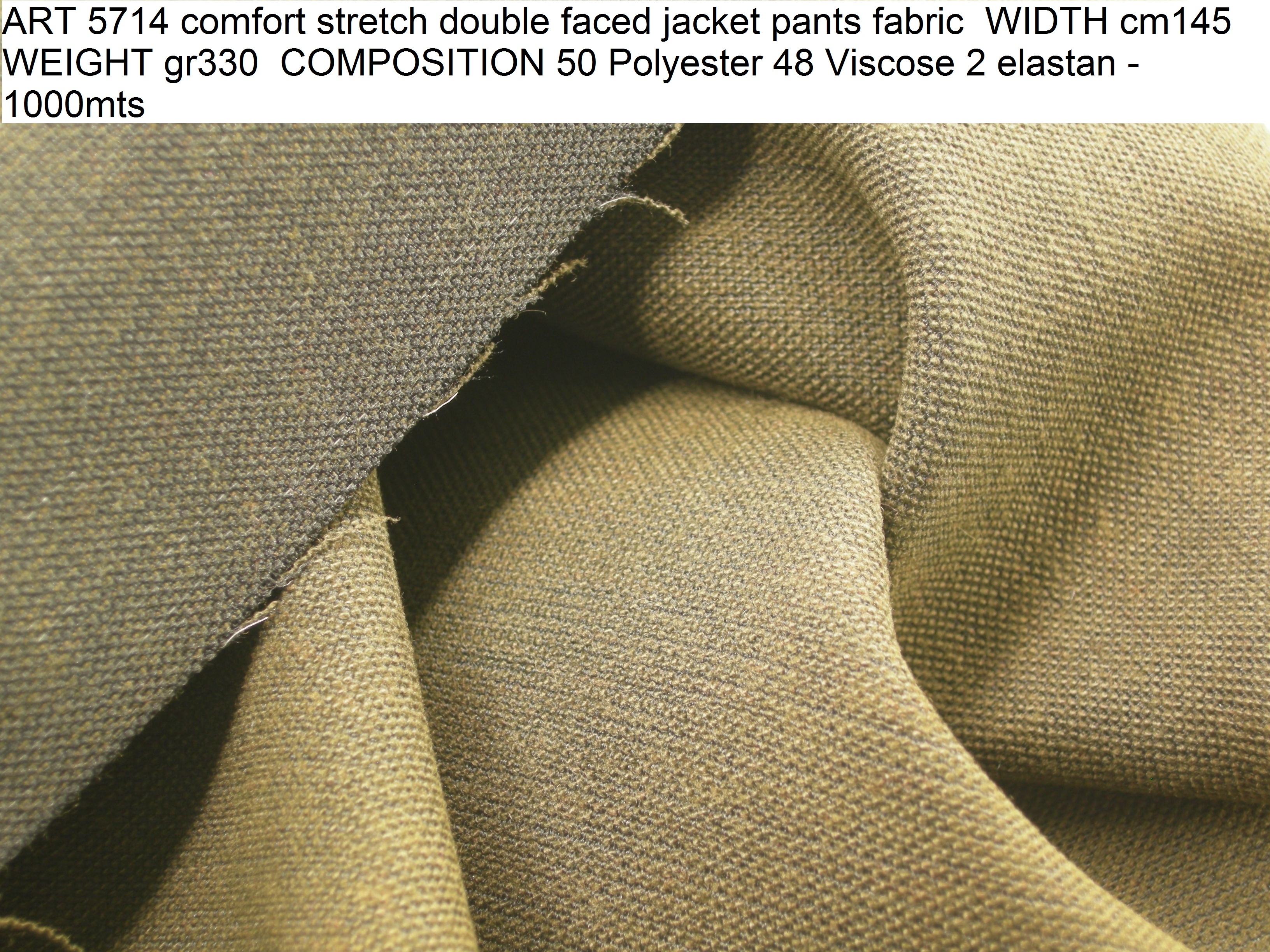 ART 5714 comfort stretch double faced jacket pants fabric WIDTH cm145 WEIGHT gr330 COMPOSITION 50 Polyester 48 Viscose 2 elastan - 1000mts