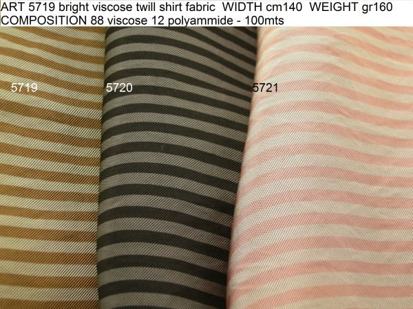 ART 5719 bright viscose twill shirt fabric WIDTH cm140 WEIGHT gr160 COMPOSITION 88 viscose 12 polyammide - 100mts