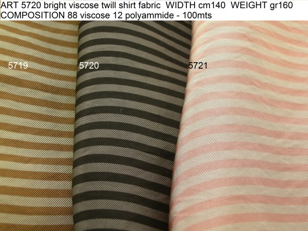 ART 5720 bright viscose twill shirt fabric WIDTH cm140 WEIGHT gr160 COMPOSITION 88 viscose 12 polyammide - 100mts
