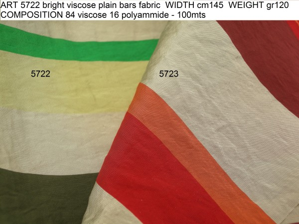 ART 5722 bright viscose plain bars fabric WIDTH cm145 WEIGHT gr120 COMPOSITION 84 viscose 16 polyammide - 100mts