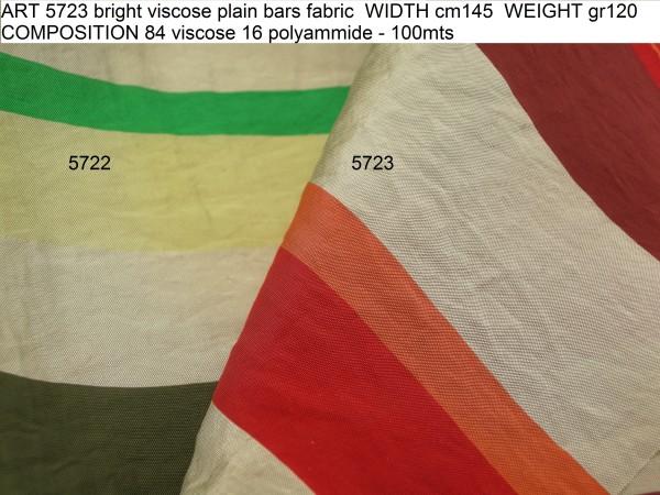 ART 5723 bright viscose plain bars fabric WIDTH cm145 WEIGHT gr120 COMPOSITION 84 viscose 16 polyammide - 100mts