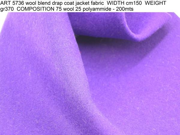 ART 5736 wool blend drap coat jacket fabric WIDTH cm150 WEIGHT gr370 COMPOSITION 75 wool 25 polyammide - 200mts