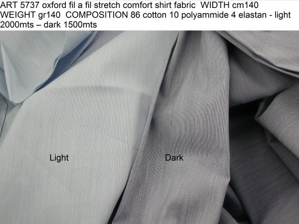 ART 5737 oxford fil a fil stretch comfort shirt fabric WIDTH cm140 WEIGHT gr140 COMPOSITION 86 cotton 10 polyammide 4 elastan - light 2000mts – dark 1500mts