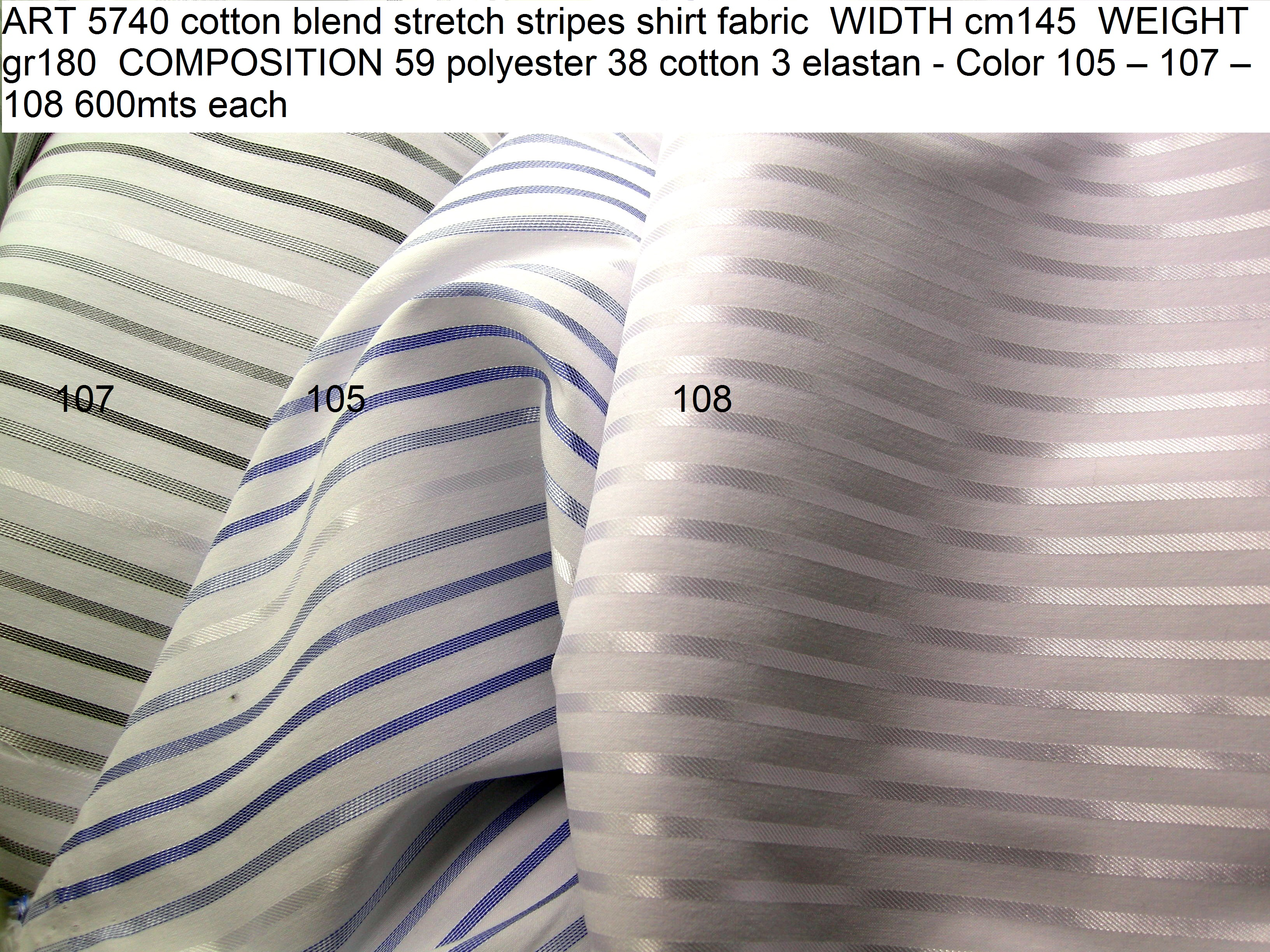 ART 5740 cotton blend stretch stripes shirt fabric WIDTH cm145 WEIGHT gr180 COMPOSITION 59 polyester 38 cotton 3 elastan - Color 105 – 107 – 108 600mts each