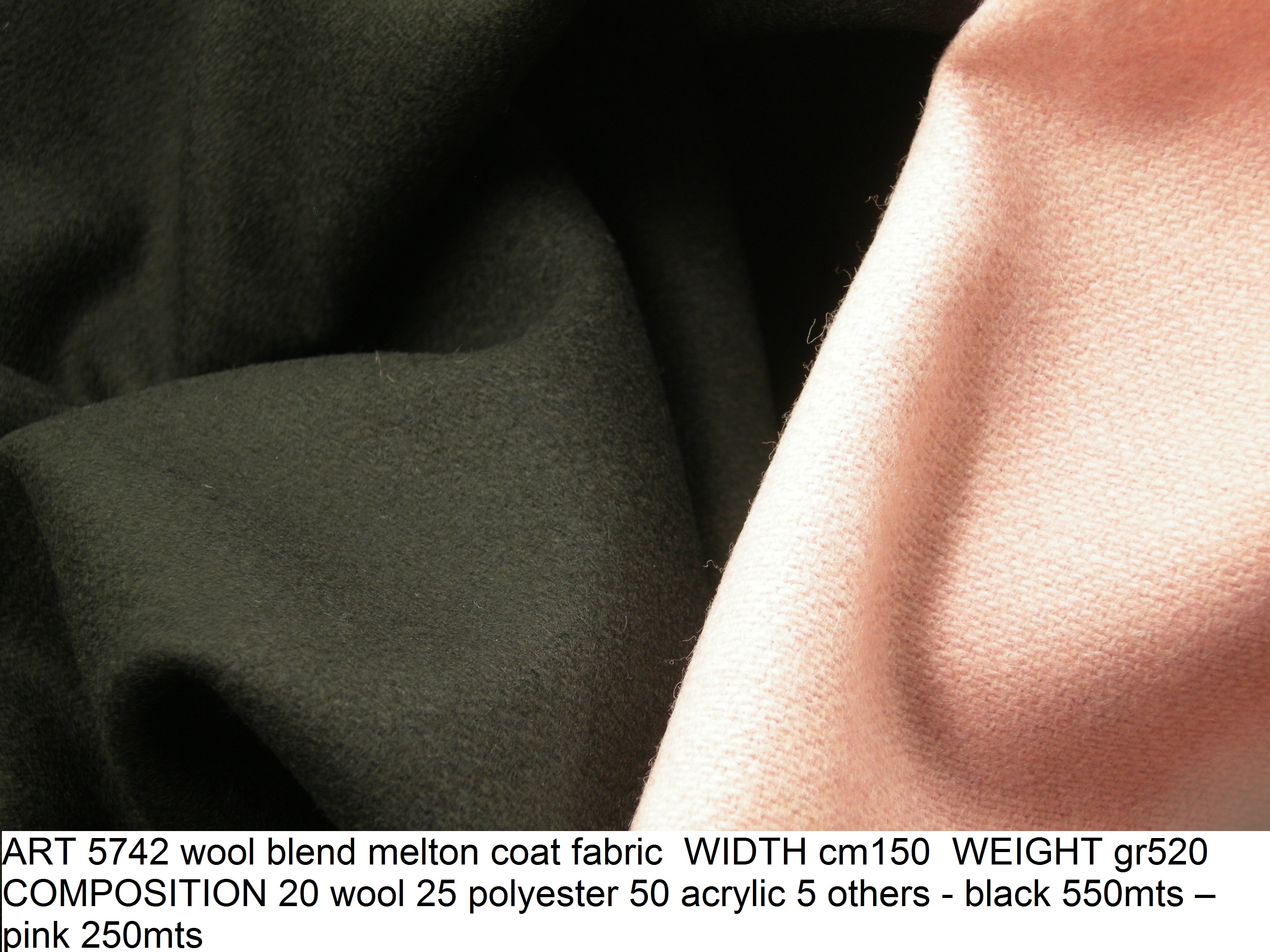 ART 5742 wool blend melton coat fabric WIDTH cm150 WEIGHT gr520 COMPOSITION 20 wool 25 polyester 50 acrylic 5 others - black 550mts – pink 250mts