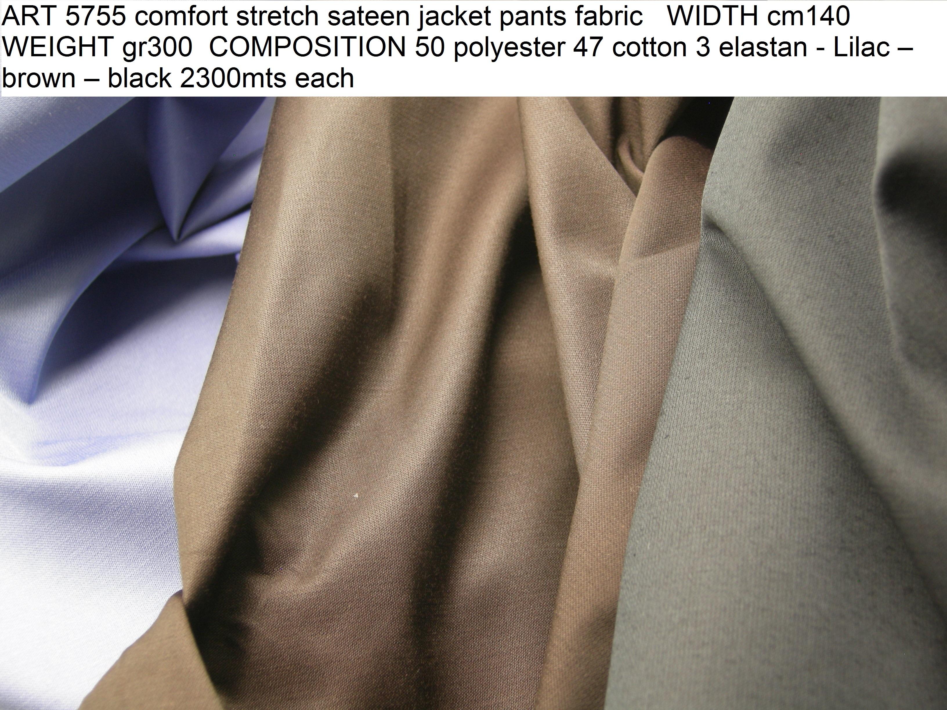 ART 5755 comfort stretch sateen jacket pants fabric WIDTH cm140 WEIGHT gr300 COMPOSITION 50 polyester 47 cotton 3 elastan - Lilac – brown – black 2300mts each