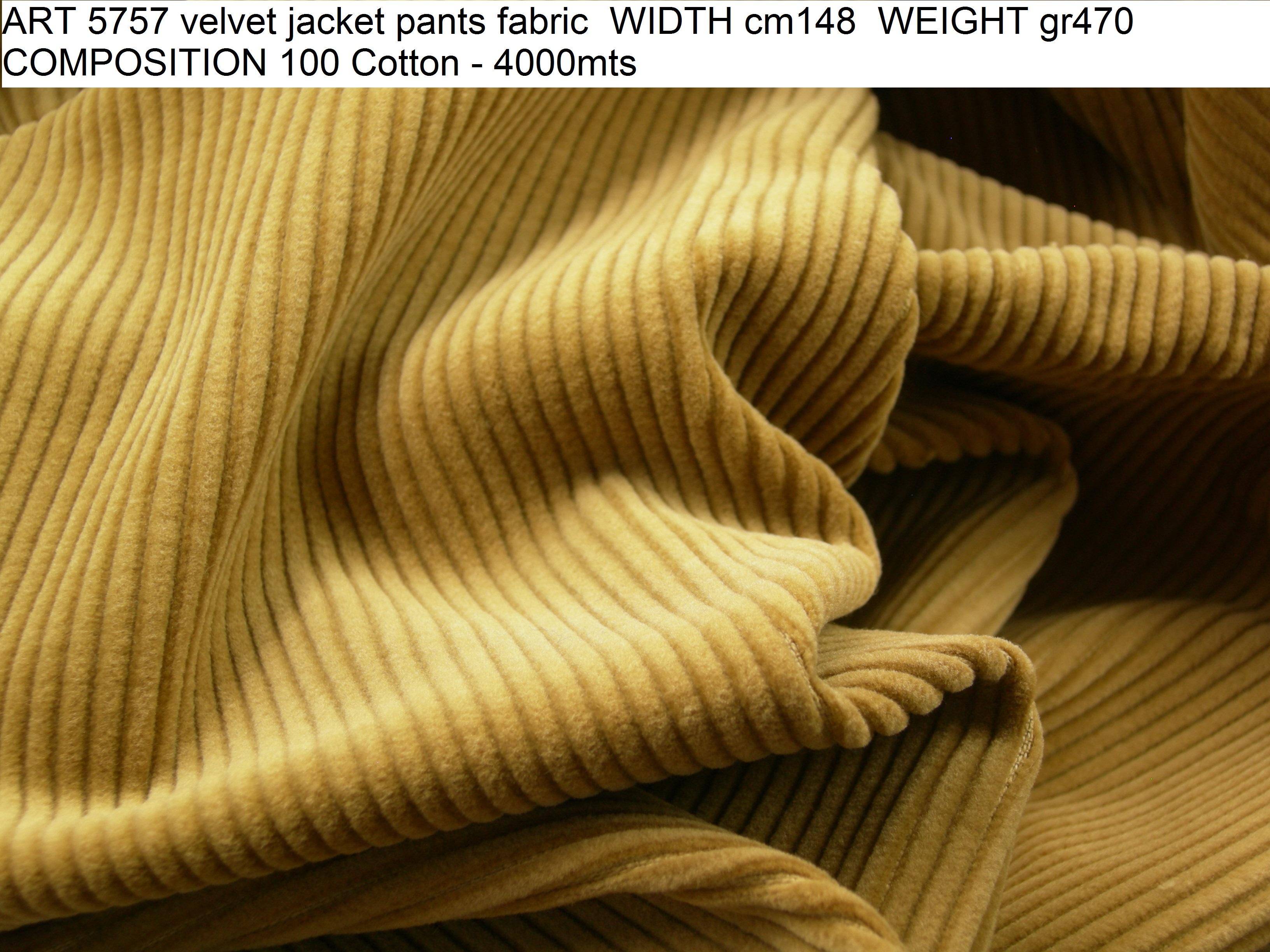 ART 5757 velvet jacket pants fabric WIDTH cm148 WEIGHT gr470 COMPOSITION 100 Cotton - 4000mts