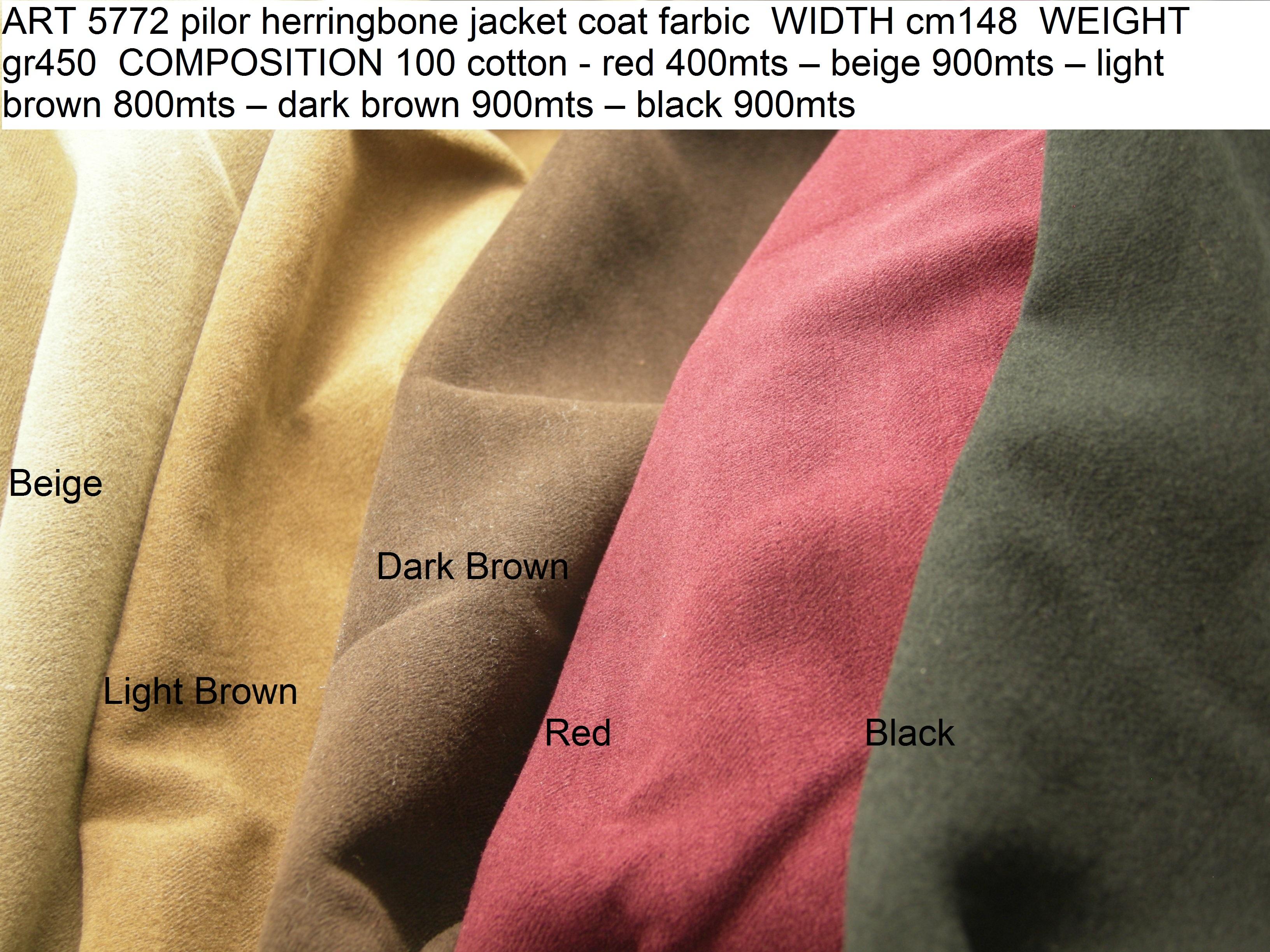 ART 5772 pilor herringbone jacket coat farbic WIDTH cm148 WEIGHT gr450 COMPOSITION 100 cotton - red 400mts – beige 900mts – light brown 800mts – dark brown 900mts – black 900mts