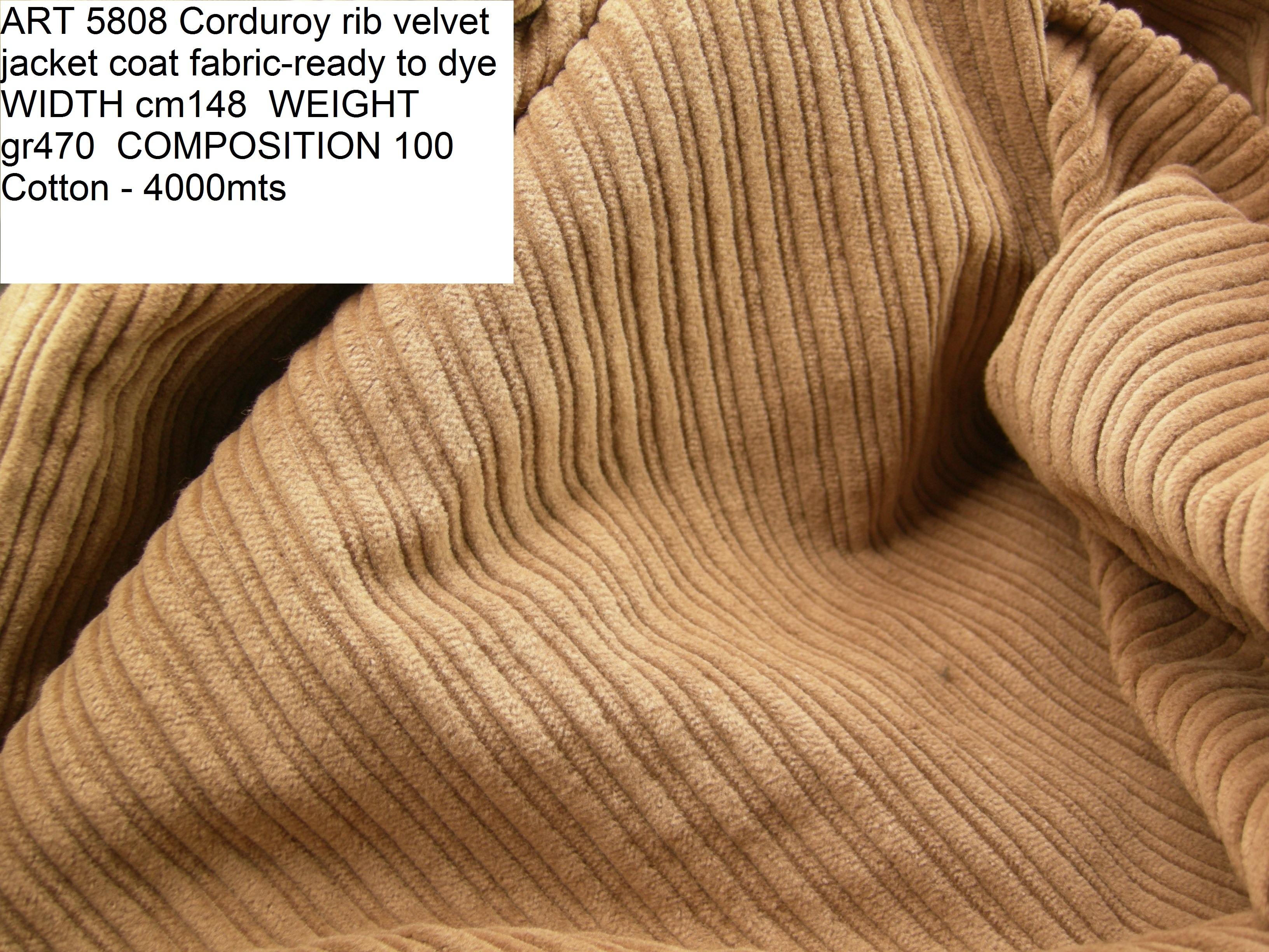 ART 5808 Corduroy rib velvet jacket coat fabric-ready to dye WIDTH cm148 WEIGHT gr470 COMPOSITION 100 Cotton - 4000mts