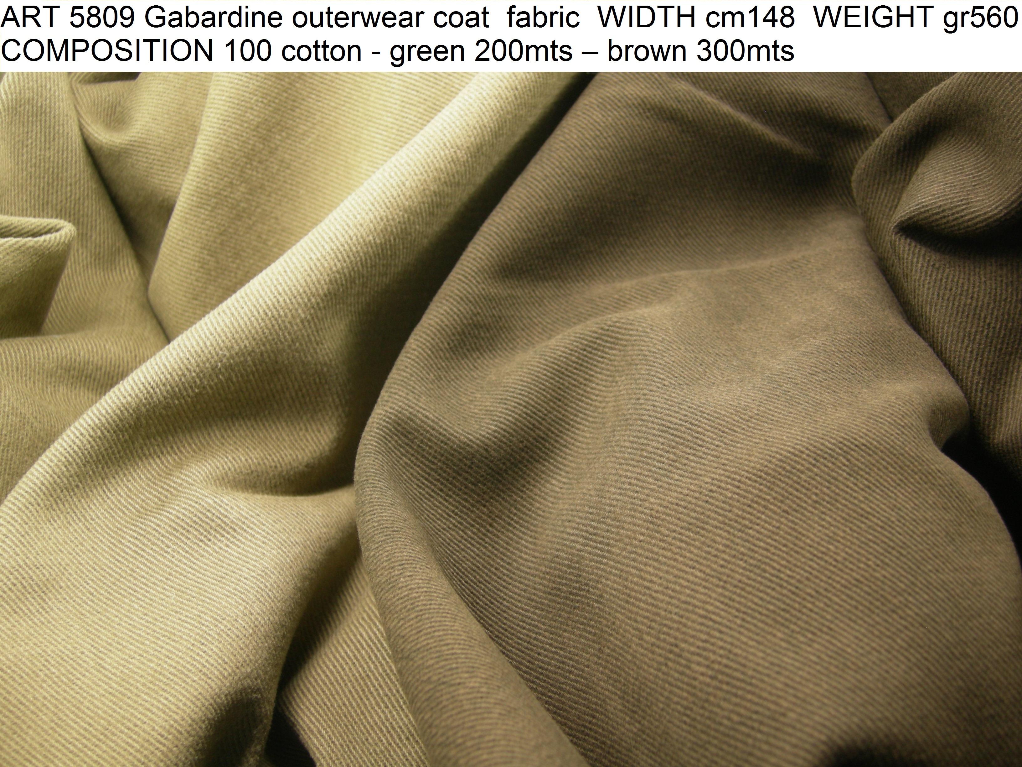 ART 5809 Gabardine outerwear coat fabric WIDTH cm148 WEIGHT gr560 COMPOSITION 100 cotton - green 200mts – brown 300mts