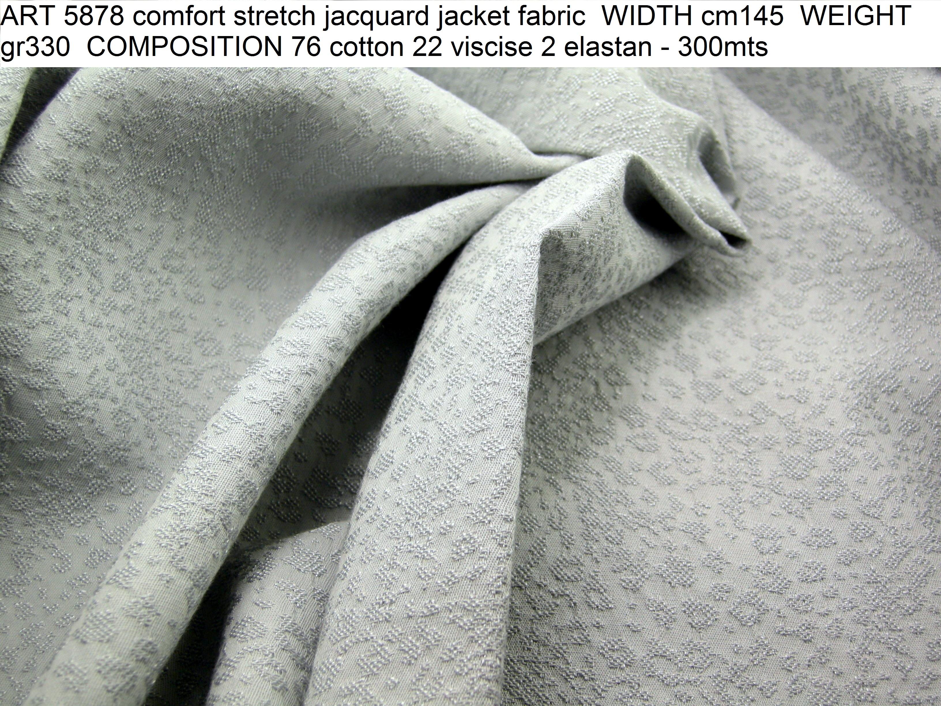 ART 5878 comfort stretch jacquard jacket fabric WIDTH cm145 WEIGHT gr330 COMPOSITION 76 cotton 22 viscose 2 elastan - 300mts