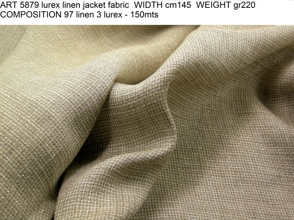 ART 5879 lurex linen jacket fabric WIDTH cm145 WEIGHT gr220 COMPOSITION 97 linen 3 lurex - 150mts