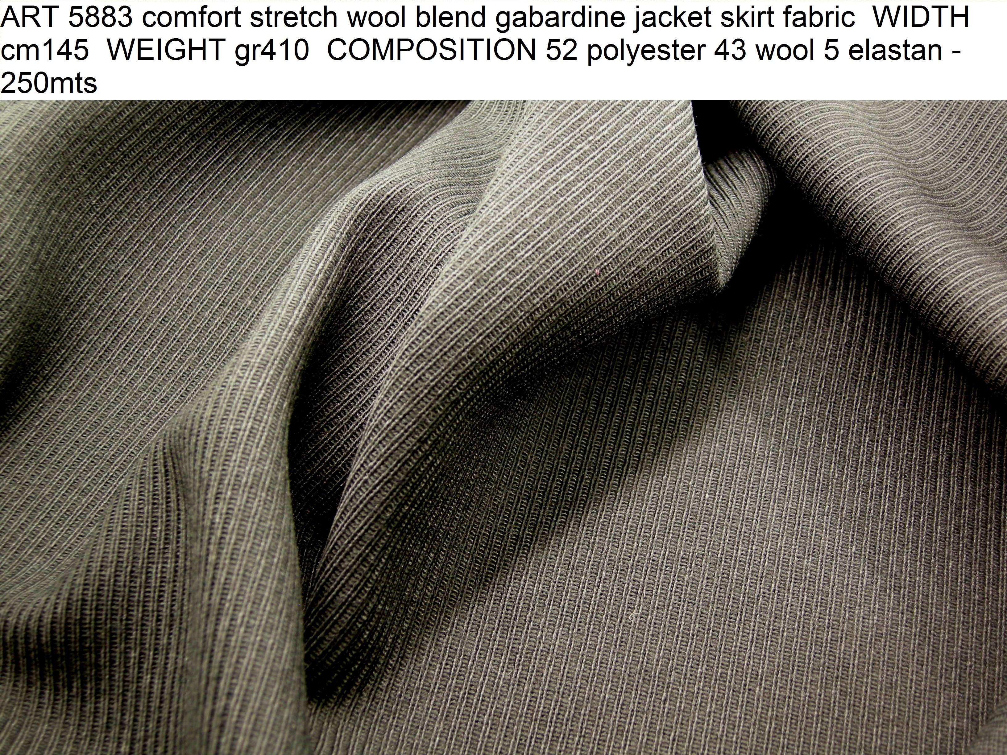 ART 5883 comfort stretch wool blend gabardine jacket skirt fabric WIDTH cm145 WEIGHT gr410 COMPOSITION 52 polyester 43 wool 5 elastan - 250mts