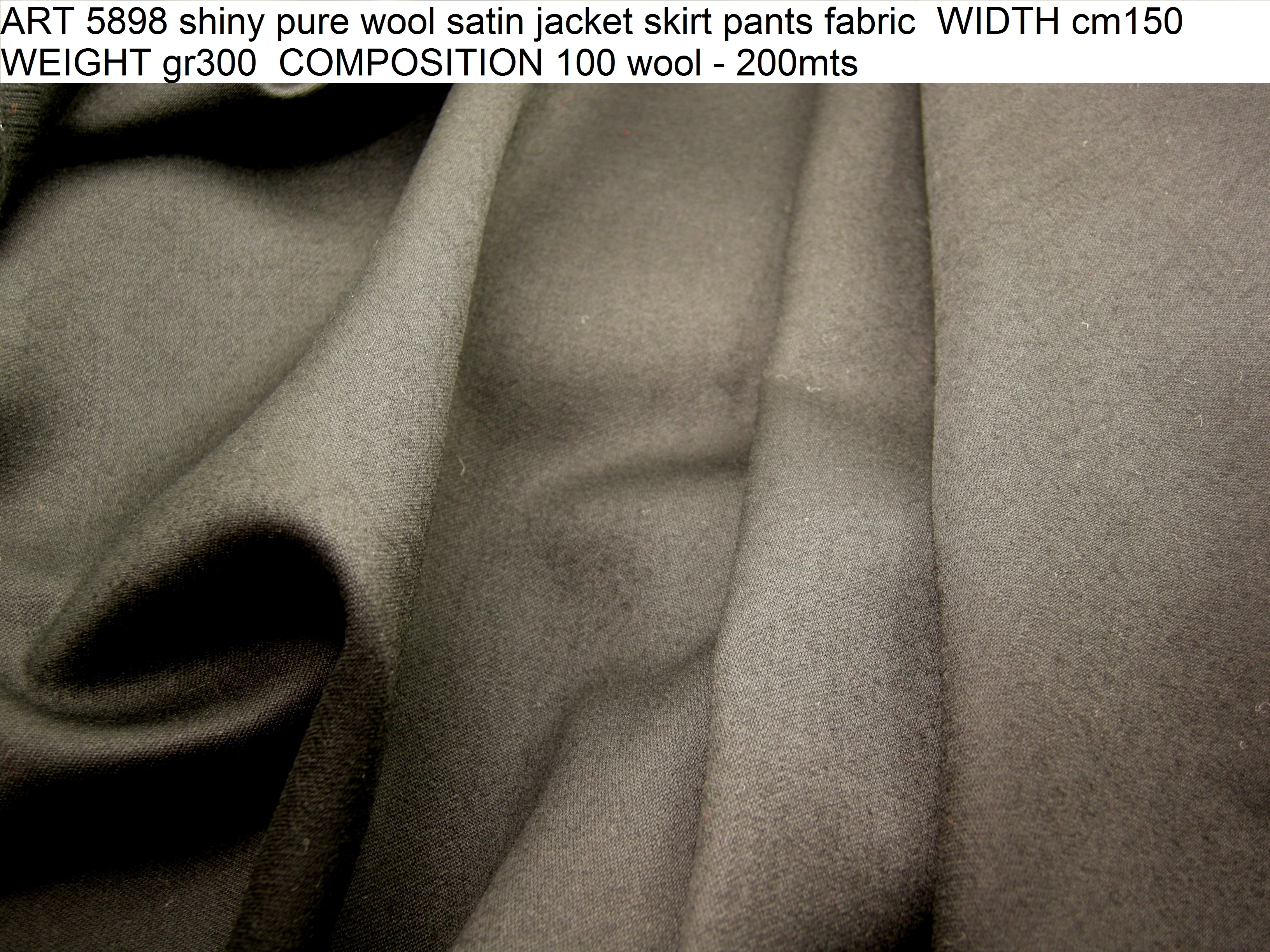 ART 5898 shiny pure wool satin jacket skirt pants fabric WIDTH cm150 WEIGHT gr300 COMPOSITION 100 wool - 200mts