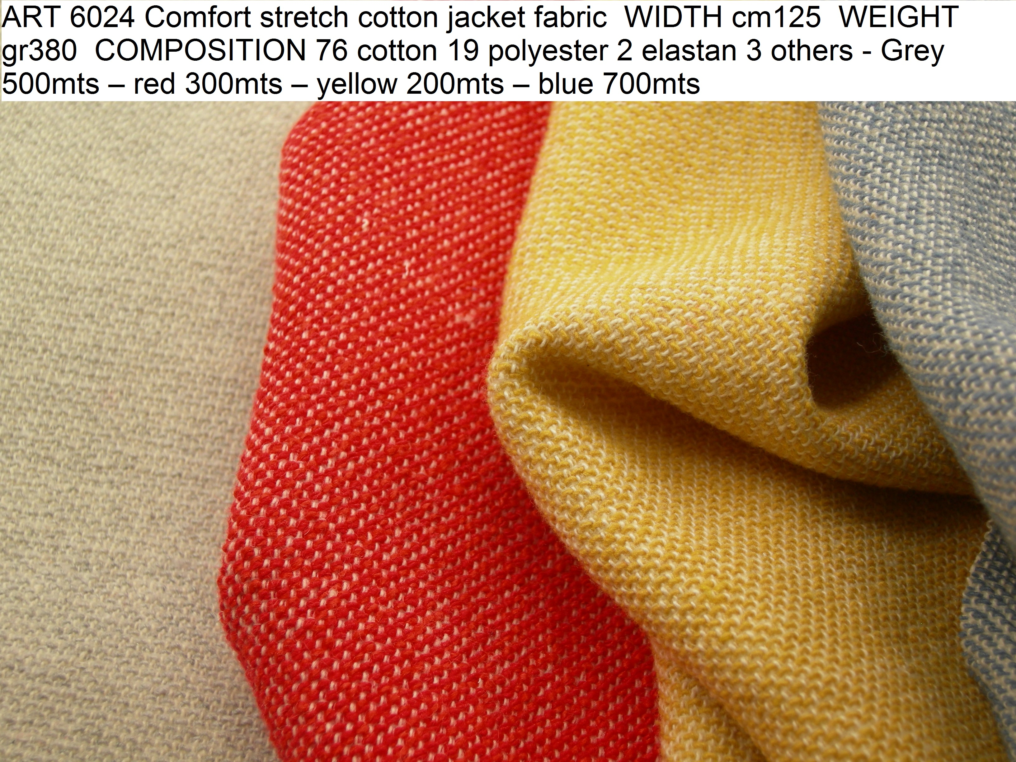 ART 6024 Comfort stretch cotton jacket fabric WIDTH cm125 WEIGHT gr380 COMPOSITION 76 cotton 19 polyester 2 elastan 3 others - Grey 500mts – red 300mts – yellow 200mts – blue 700mts
