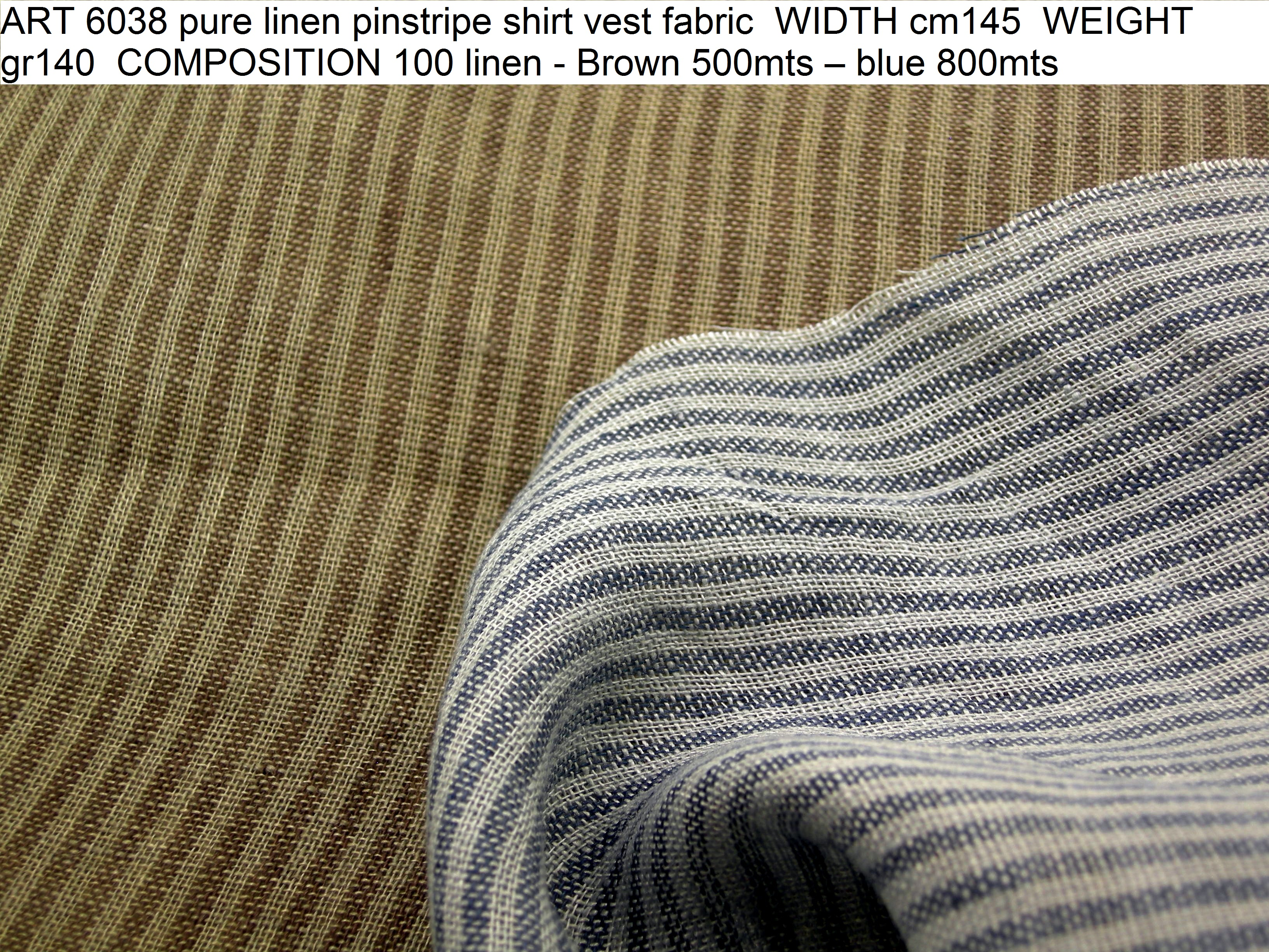 ART 6038 pure linen pinstripe shirt vest fabric WIDTH cm145 WEIGHT gr140 COMPOSITION 100 linen - Brown 500mts – blue 800mts