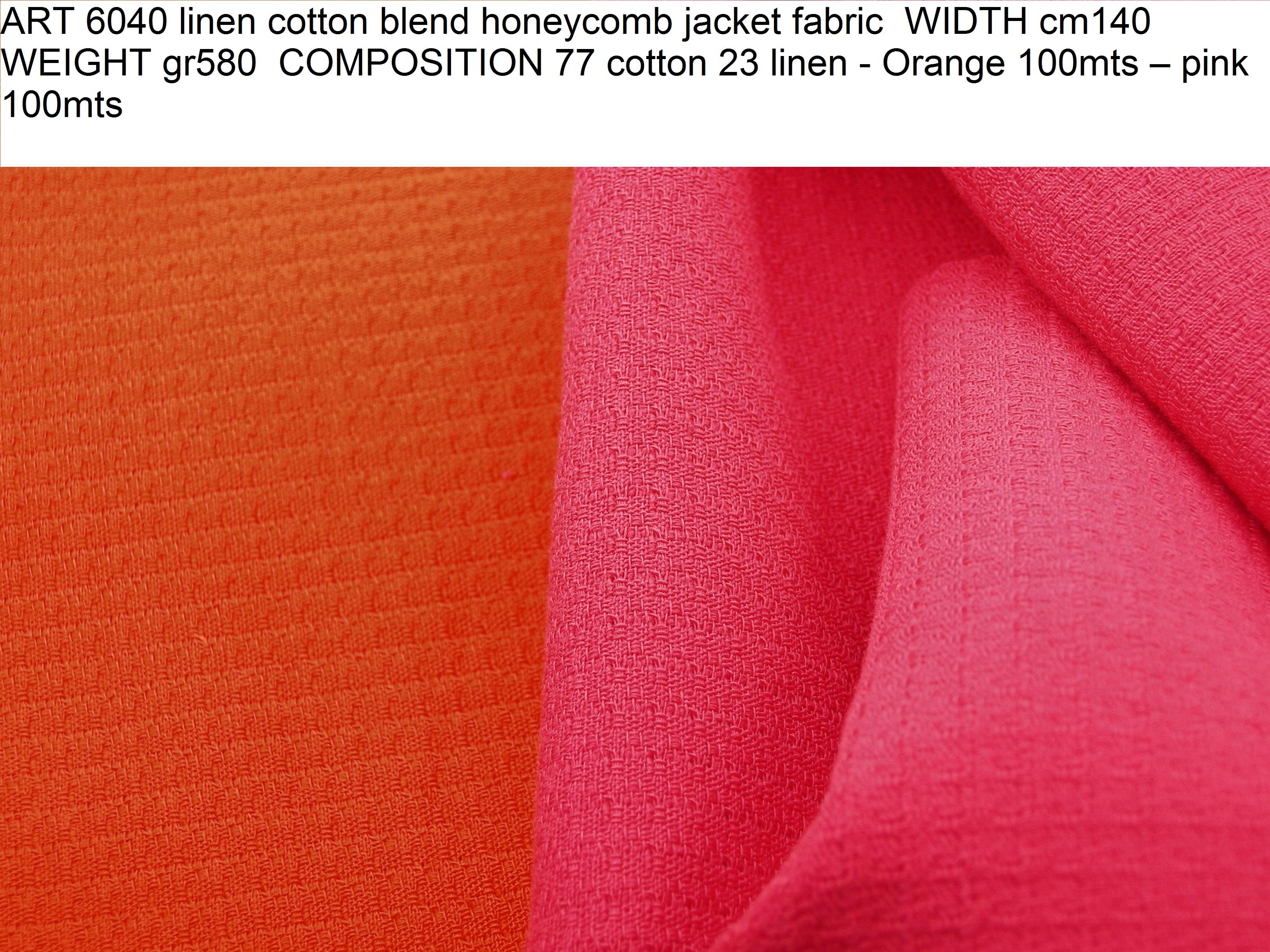 ART 6040 linen cotton blend honeycomb jacket fabric WIDTH cm140 WEIGHT gr580 COMPOSITION 77 cotton 23 linen - Orange 100mts – pink 100mts