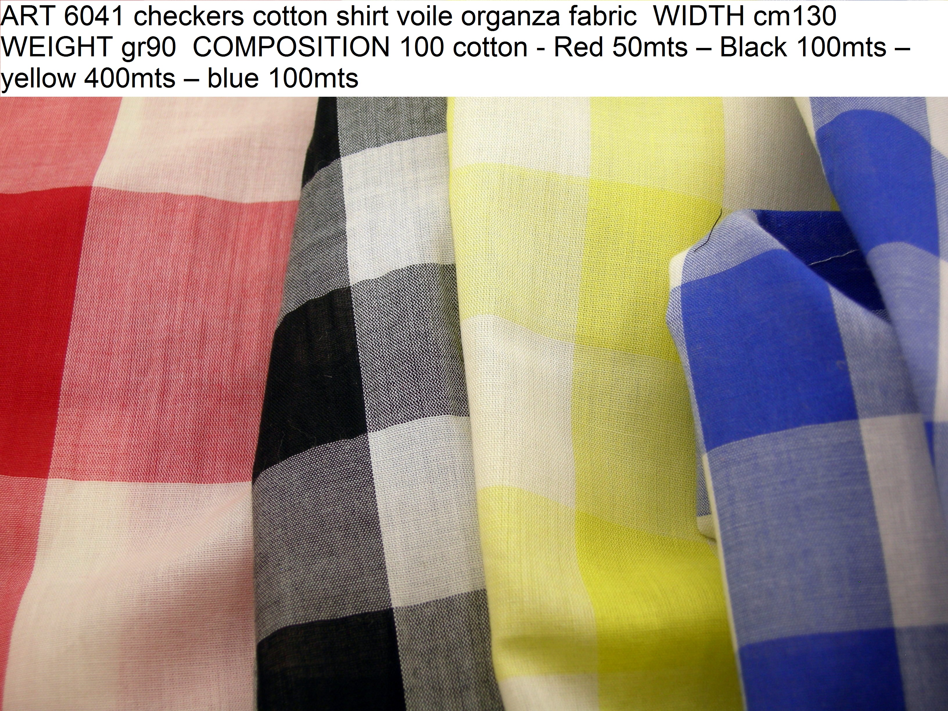 ART 6041 checkers cotton shirt voile organza fabric WIDTH cm130 WEIGHT gr90 COMPOSITION 100 cotton - Red 50mts – Black 100mts – yellow 400mts – blue 100mts