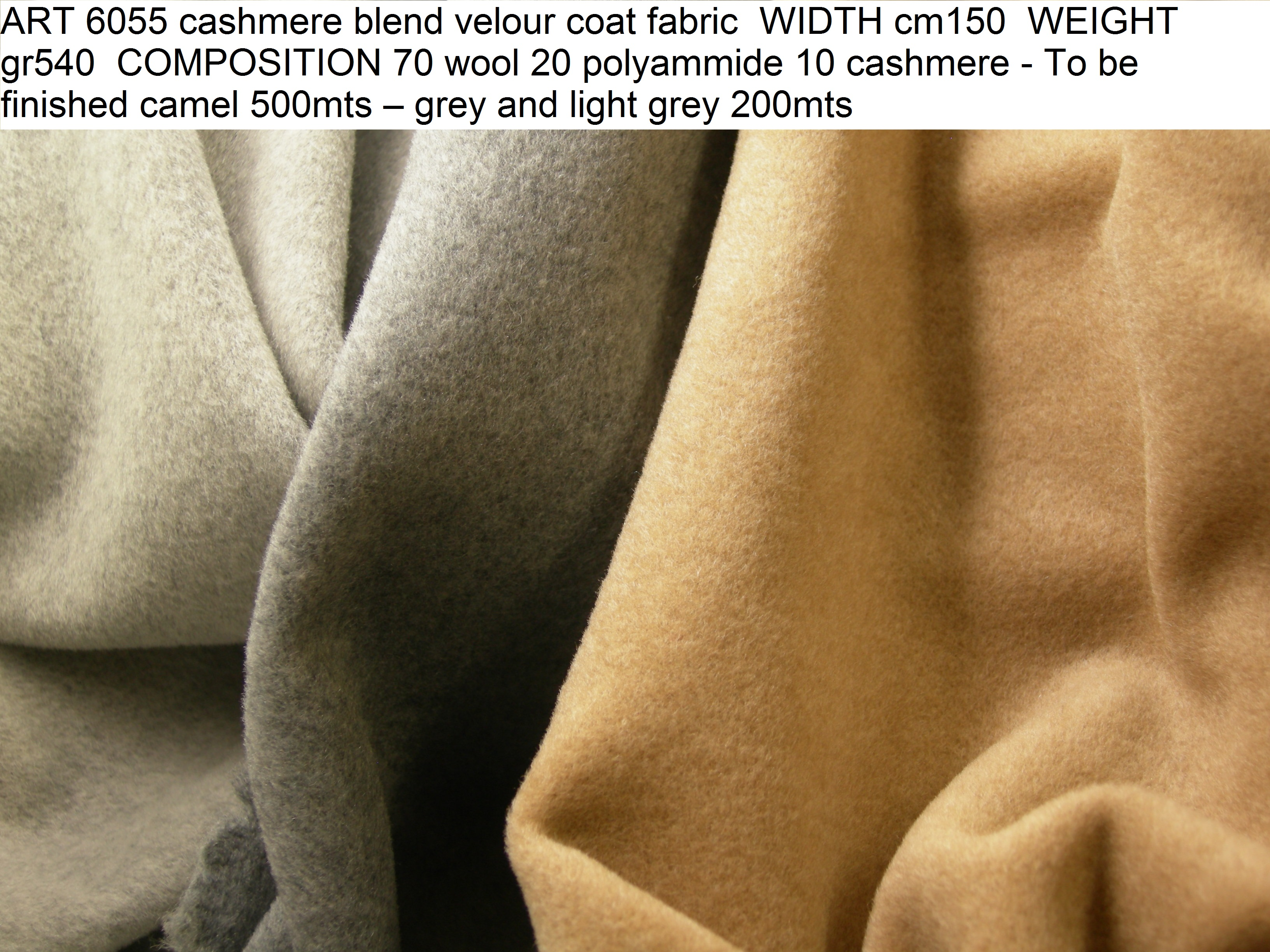 ART 6055 cashmere blend velour coat fabric WIDTH cm150 WEIGHT gr540 COMPOSITION 70 wool 20 polyammide 10 cashmere - To be finished camel 500mts – grey and light grey 200mts