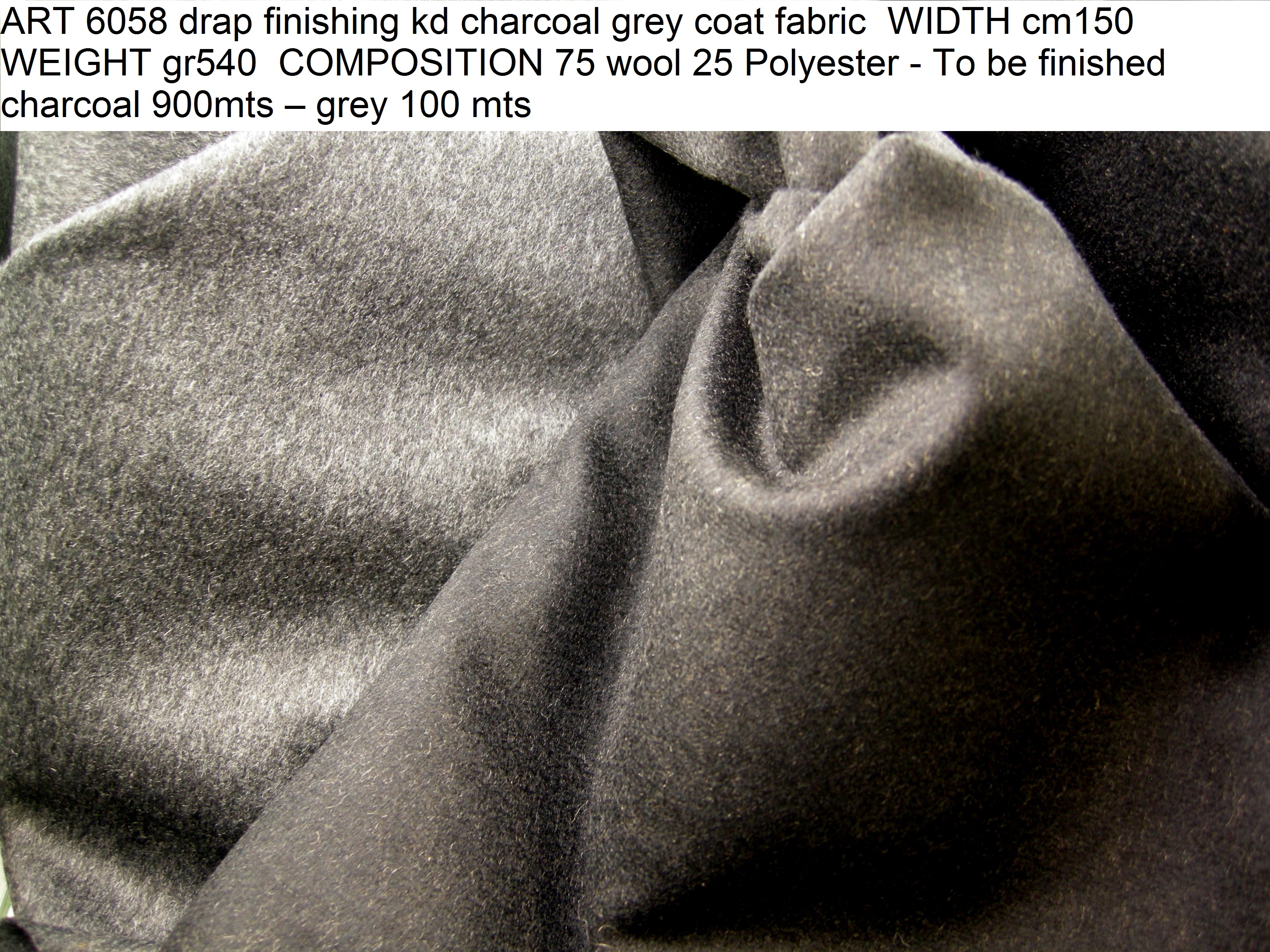 ART 6058 drap finishing kd charcoal grey coat fabric WIDTH cm150 WEIGHT gr540 COMPOSITION 75 wool 25 Polyester - To be finished charcoal 900mts – grey 100 mts