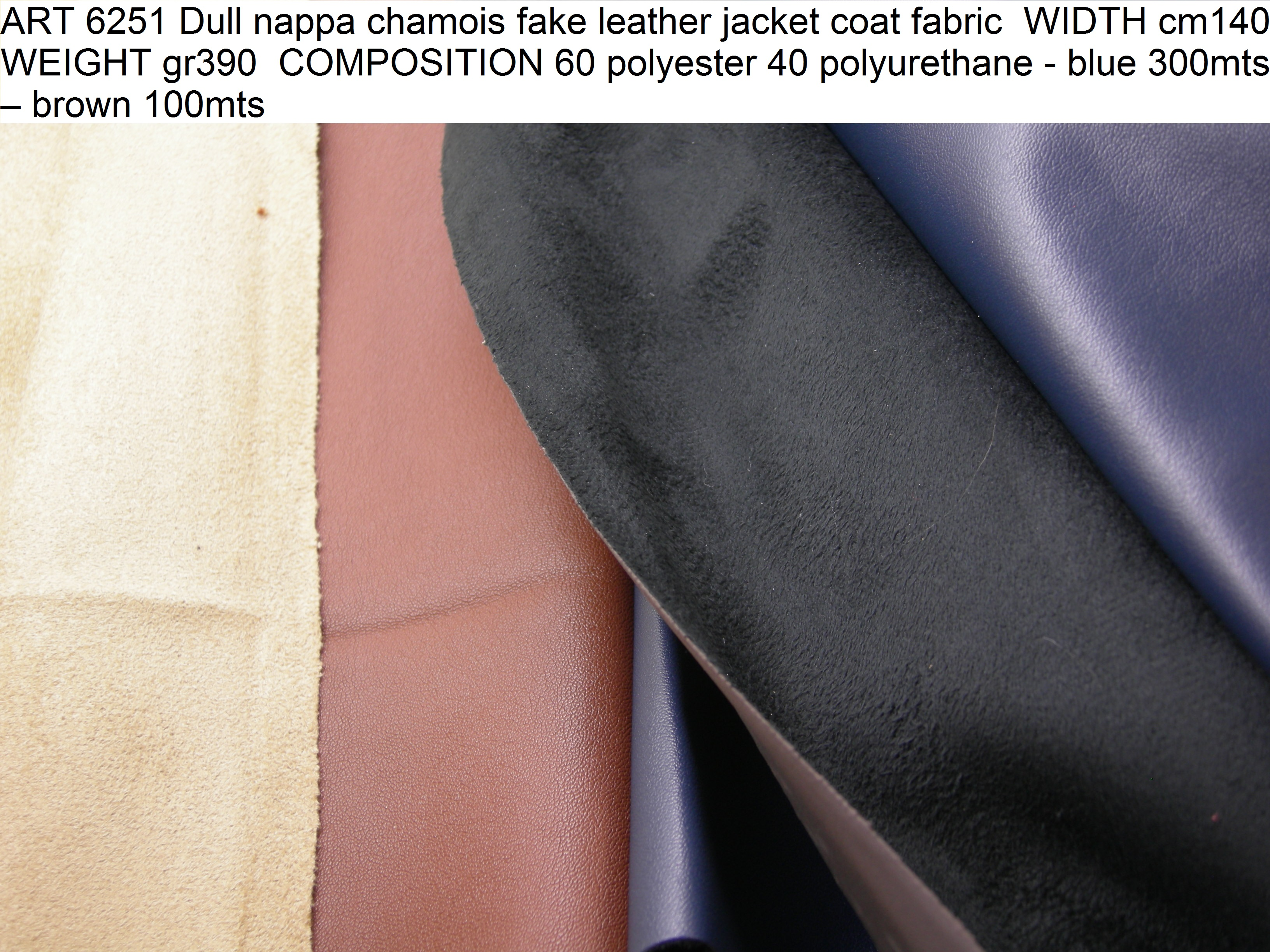 ART 6251 Dull nappa chamois fake leather jacket coat fabric WIDTH cm140 WEIGHT gr390 COMPOSITION 60 polyester 40 polyurethane - blue 300mts – brown 100mts