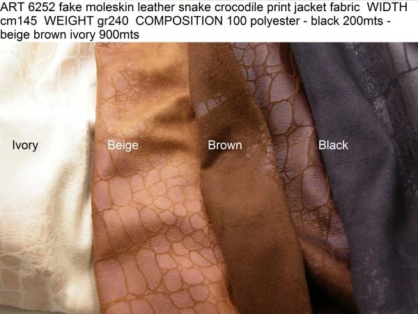 ART 6252 fake moleskin leather snake crocodile print jacket fabric WIDTH cm145 WEIGHT gr240 COMPOSITION 100 polyester - black 200mts -beige brown ivory 900mts