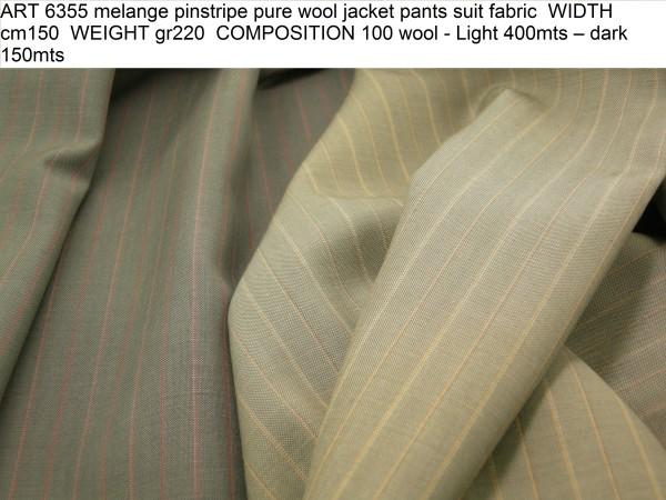 ART 6355 melange pinstripe pure wool jacket pants suit fabric WIDTH cm150 WEIGHT gr220 COMPOSITION 100 wool - Light 400mts – dark 150mts