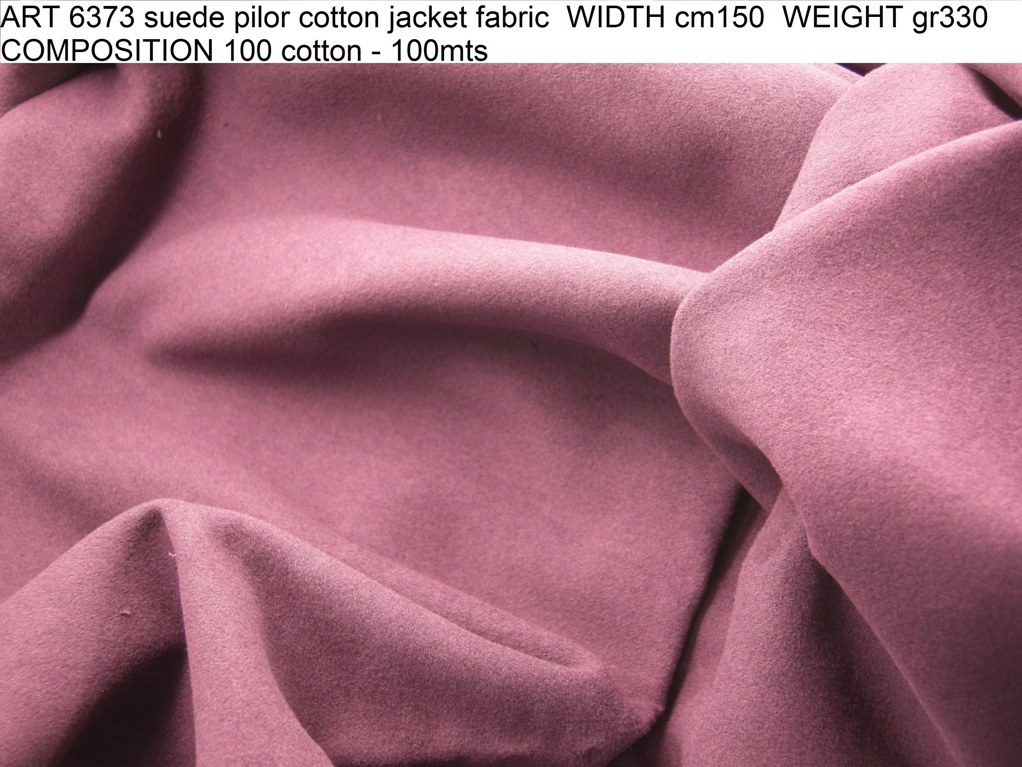 ART 6373 suede pilor cotton jacket fabric WIDTH cm150 WEIGHT gr330 COMPOSITION 100 cotton - 100mts