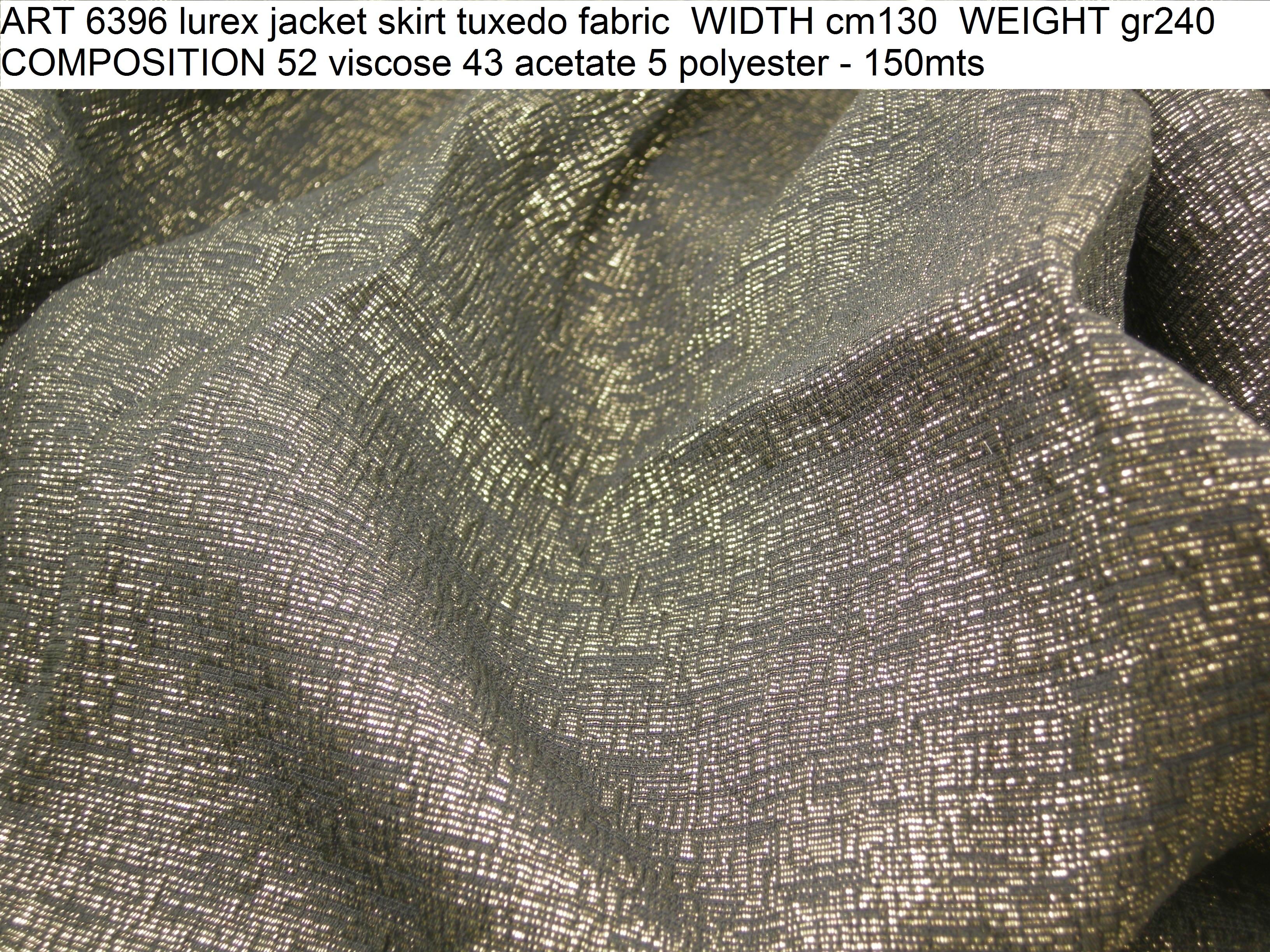 ART 6396 lurex jacket skirt tuxedo fabric WIDTH cm130 WEIGHT gr240 COMPOSITION 52 viscose 43 acetate 5 polyester - 150mts