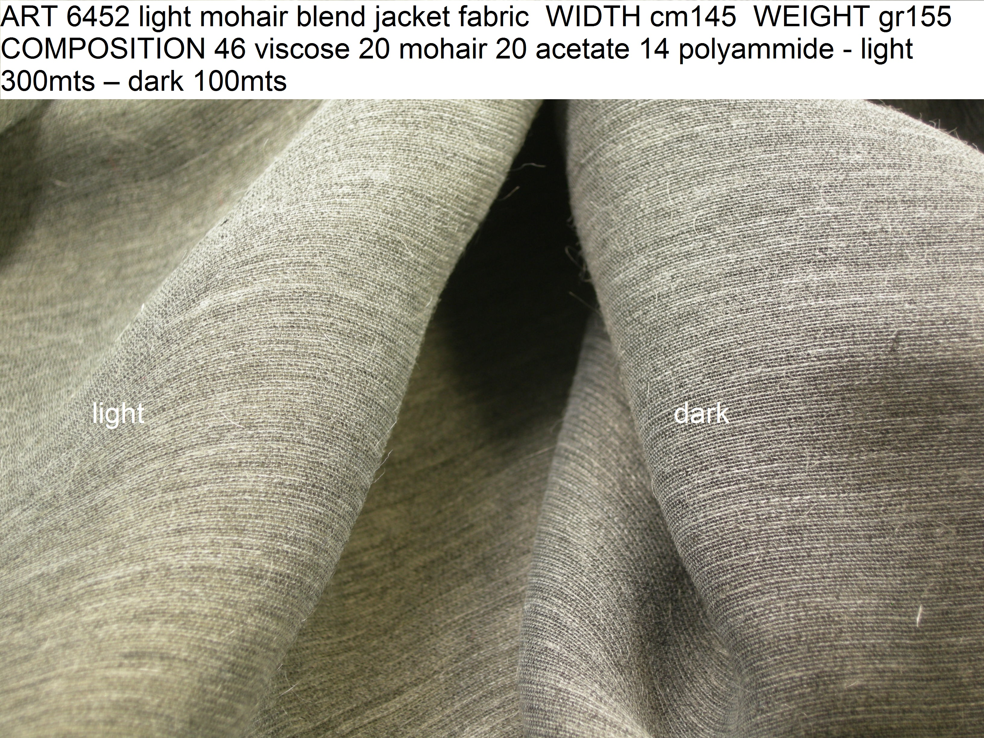 ART 6452 light mohair blend jacket fabric WIDTH cm145 WEIGHT gr155 COMPOSITION 46 viscose 20 mohair 20 acetate 14 polyammide - light 300mts – dark 100mts