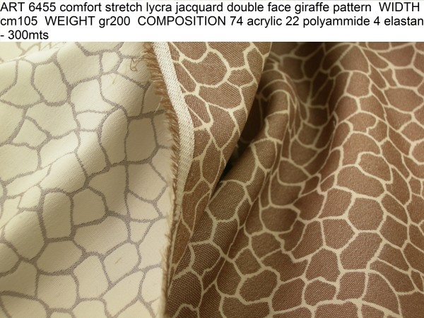 ART 6455 comfort stretch lycra jacquard double face giraffe pattern WIDTH cm105 WEIGHT gr200 COMPOSITION 74 acrylic 22 polyammide 4 elastan - 300mts