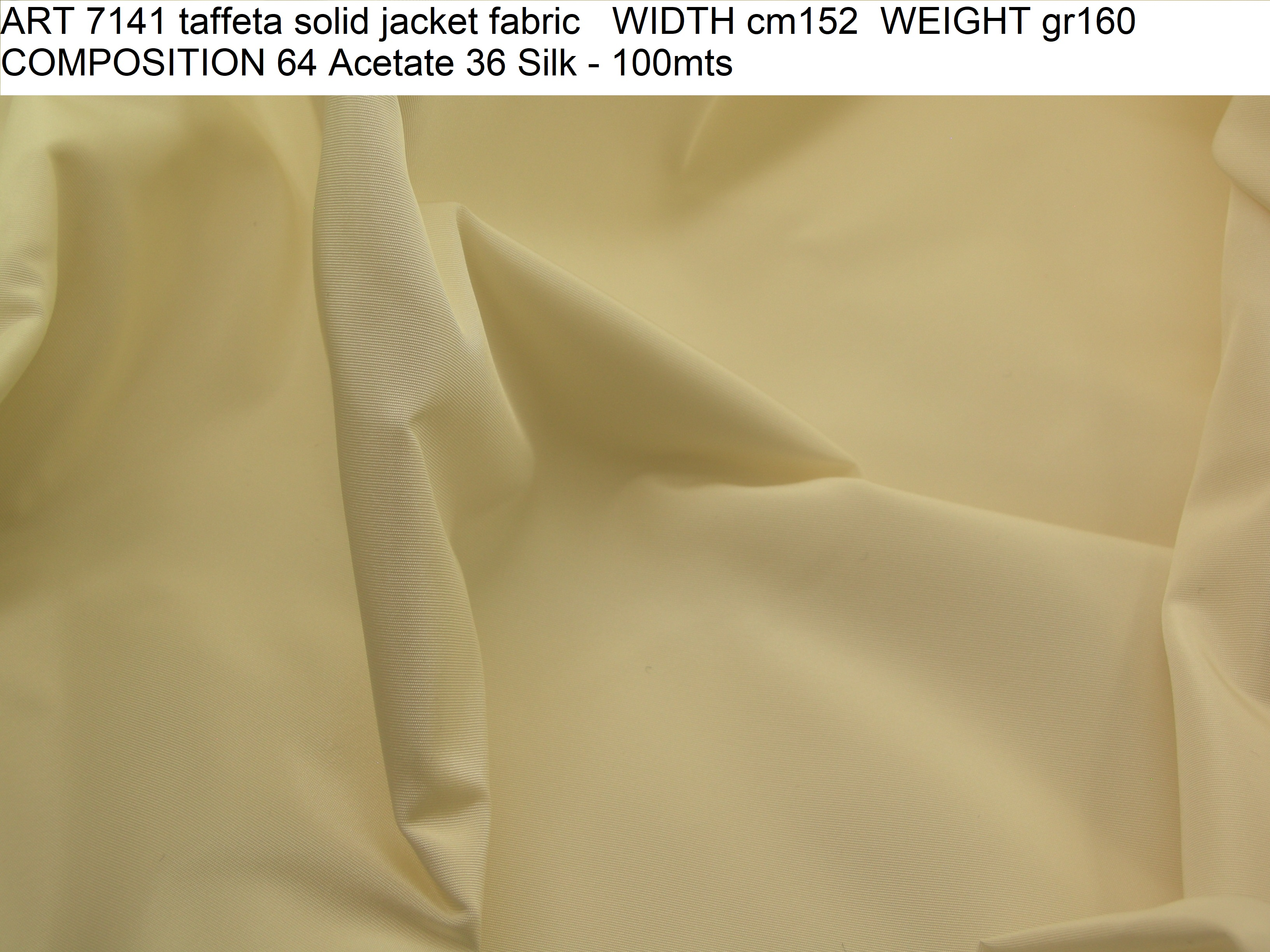 ART 7141 taffeta solid jacket fabric WIDTH cm152 WEIGHT gr160 COMPOSITION 64 Acetate 36 Silk - 100mts