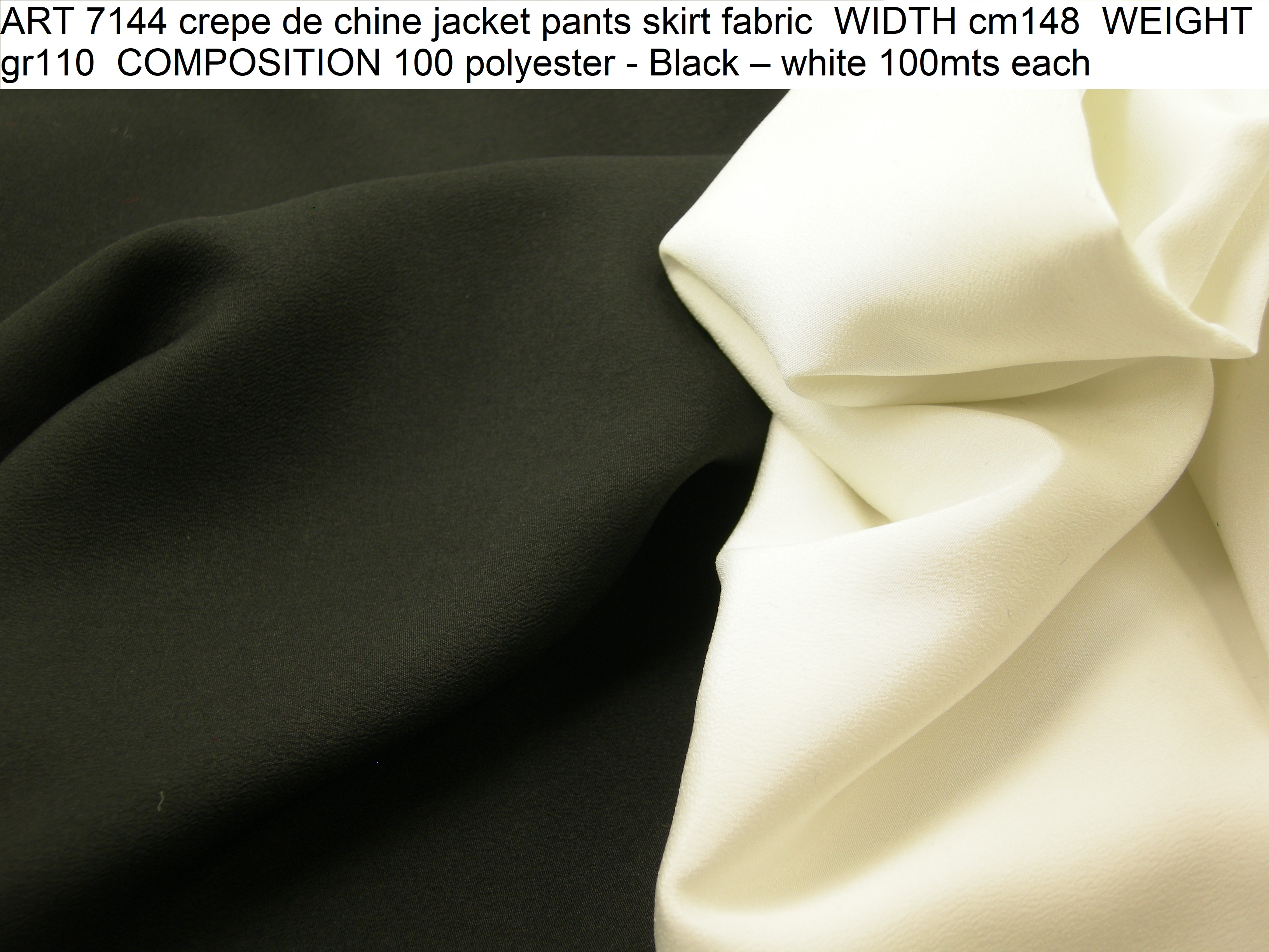ART 7144 crepe de chine jacket pants skirt fabric WIDTH cm148 WEIGHT gr110 COMPOSITION 100 polyester - Black – white 100mts each