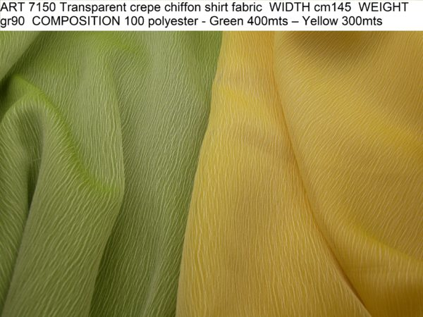 ART 7150 Transparent crepe chiffon shirt fabric WIDTH cm145 WEIGHT gr90 COMPOSITION 100 polyester - Green 400mts – Yellow 300mts