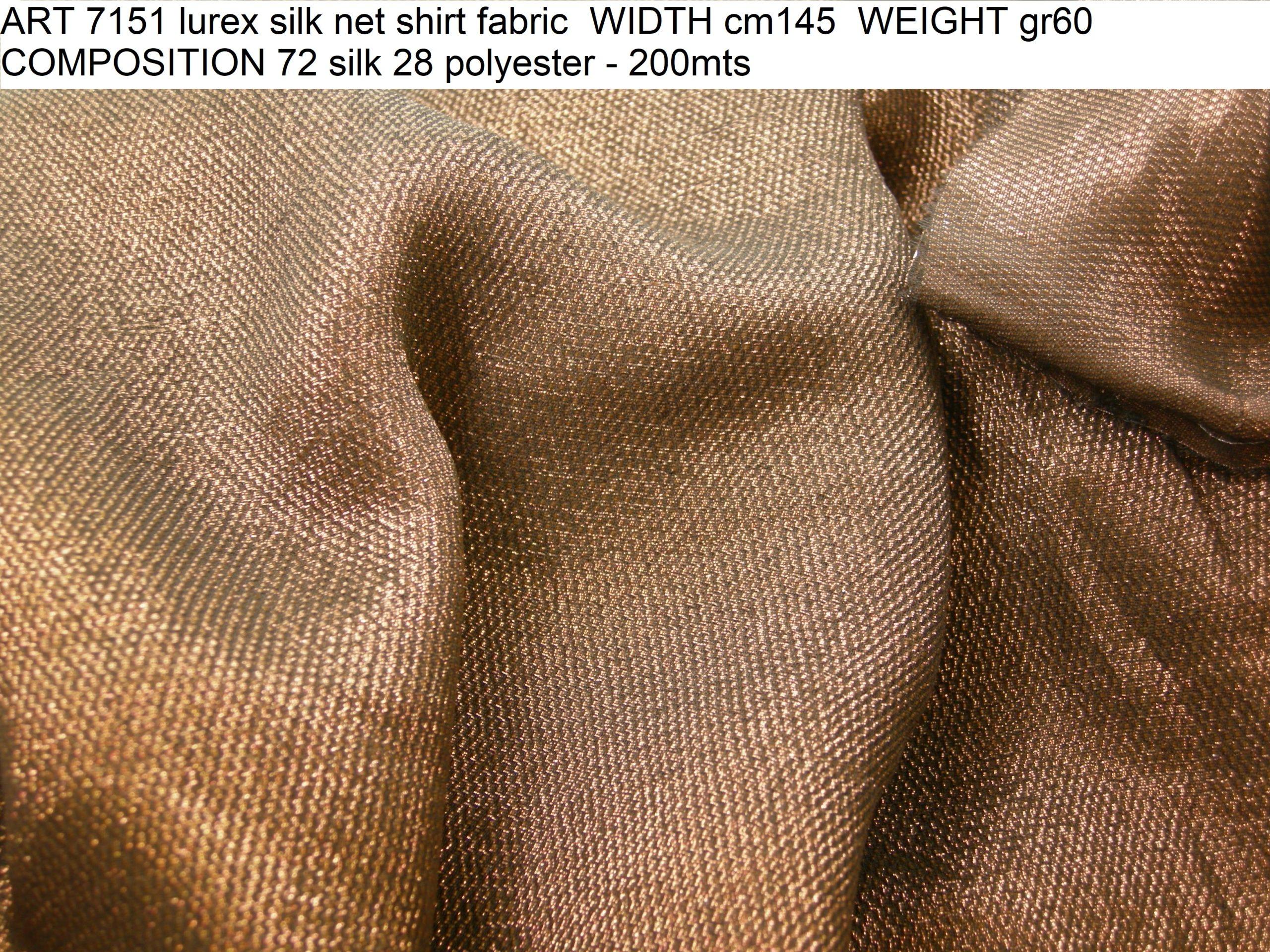 ART 7151 lurex silk net shirt fabric WIDTH cm145 WEIGHT gr60 COMPOSITION 72 silk 28 polyester - 200mts